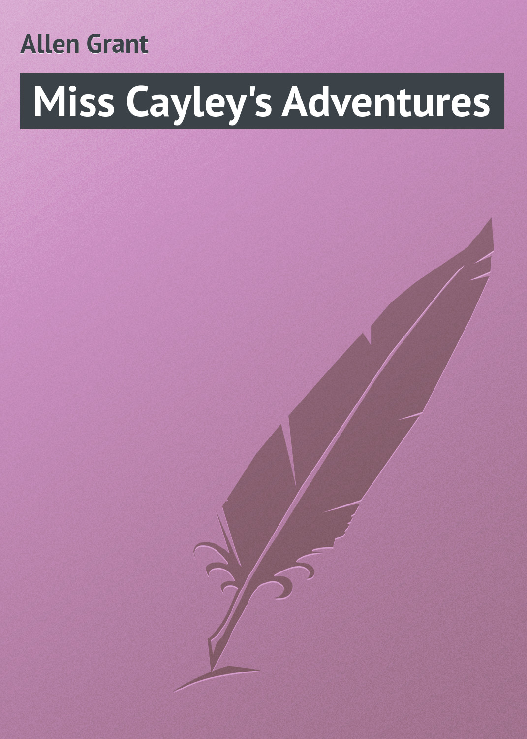 Allen Grant Miss Cayley's Adventures