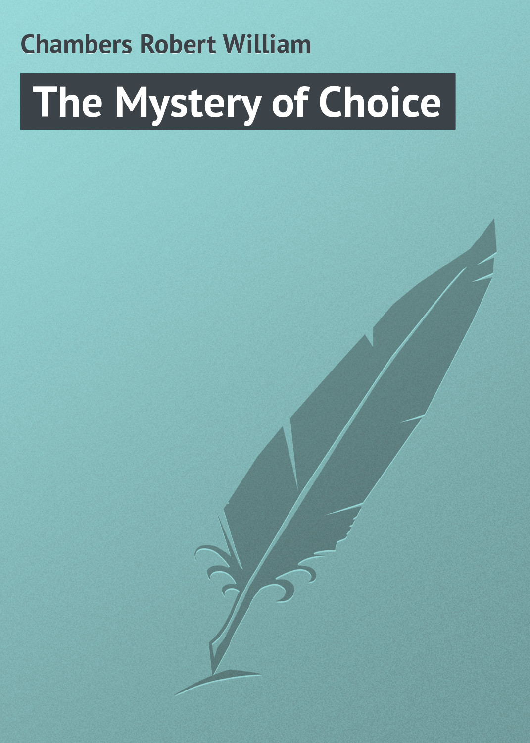 Chambers Robert William The Mystery of Choice chambers robert william the mystery of choice