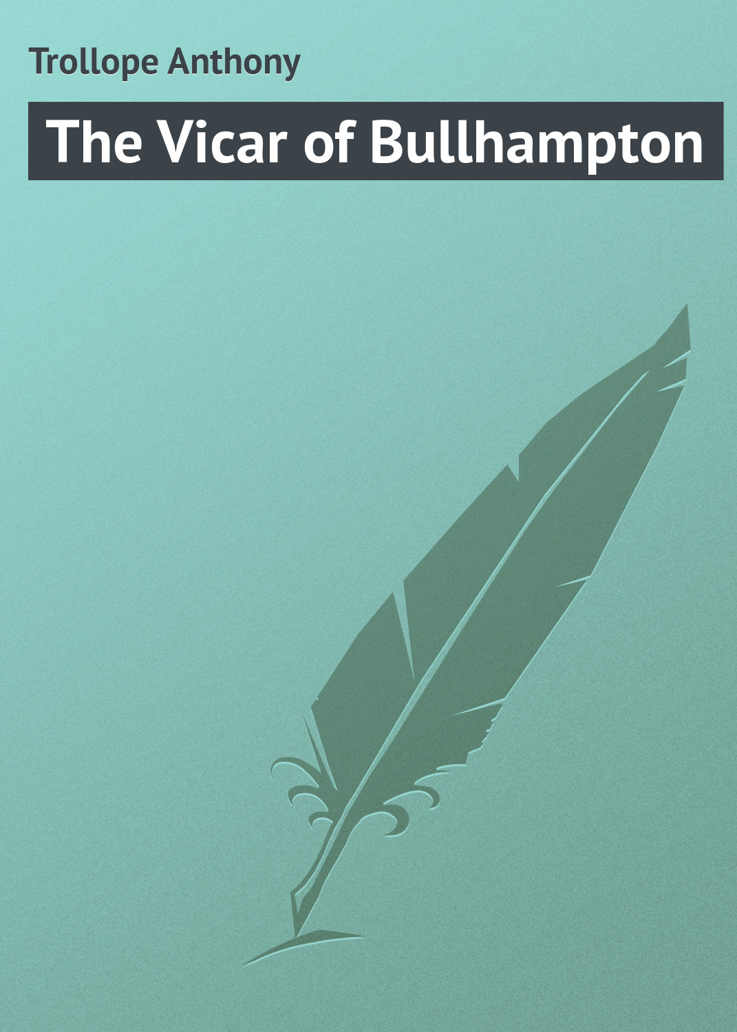 Trollope Anthony The Vicar of Bullhampton цены онлайн