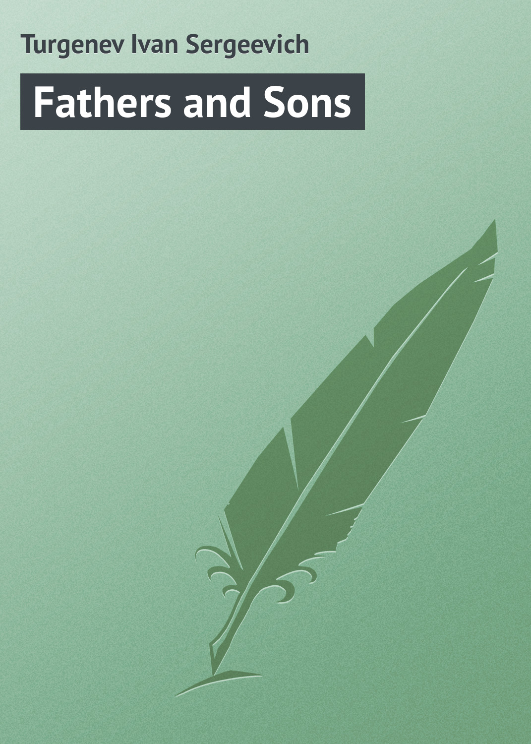 Иван Тургенев Fathers and Sons sons and daughters