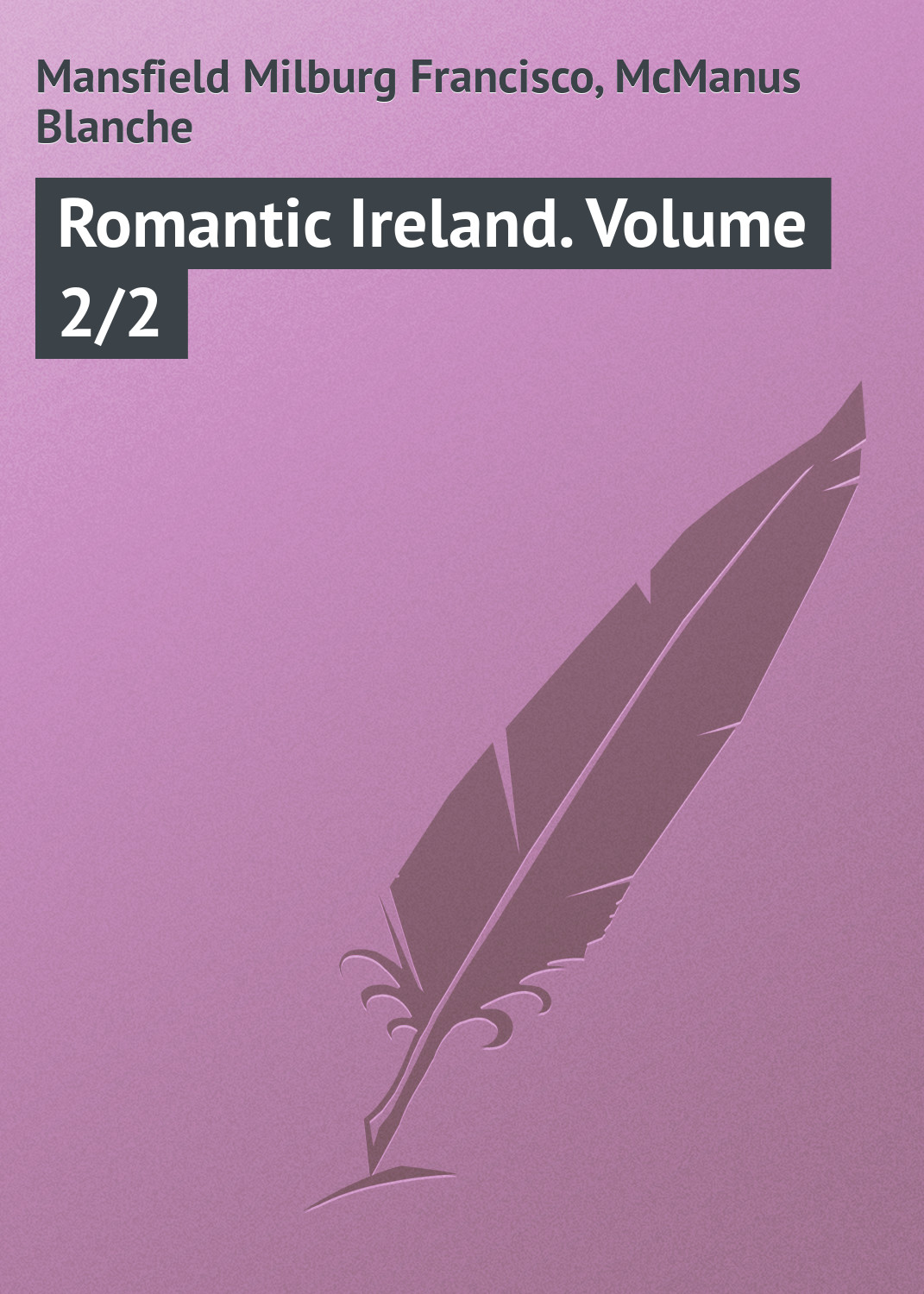 Mansfield Milburg Francisco Romantic Ireland. Volume 2/2