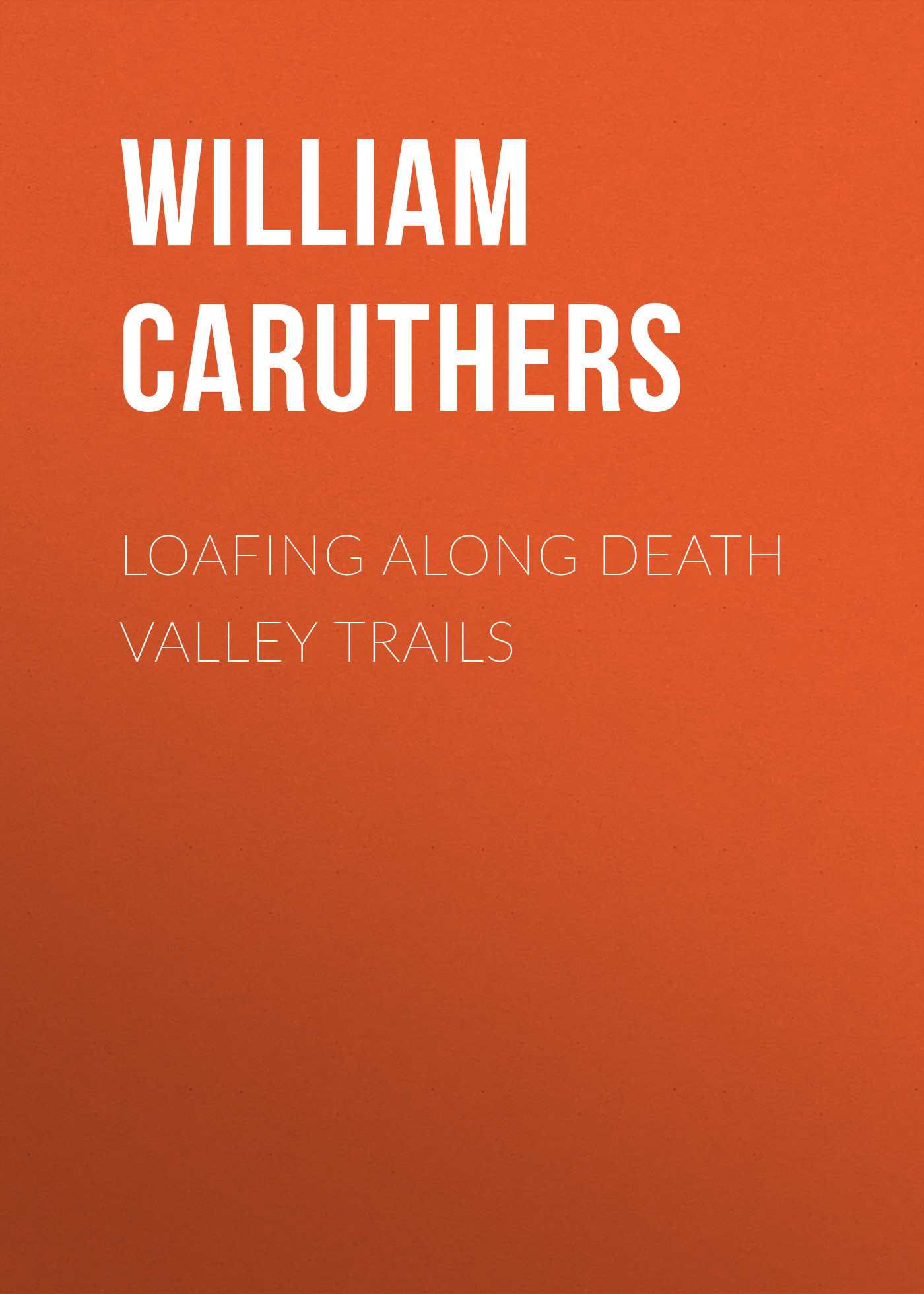 Caruthers William Alexander Loafing Along Death Valley Trails цены онлайн