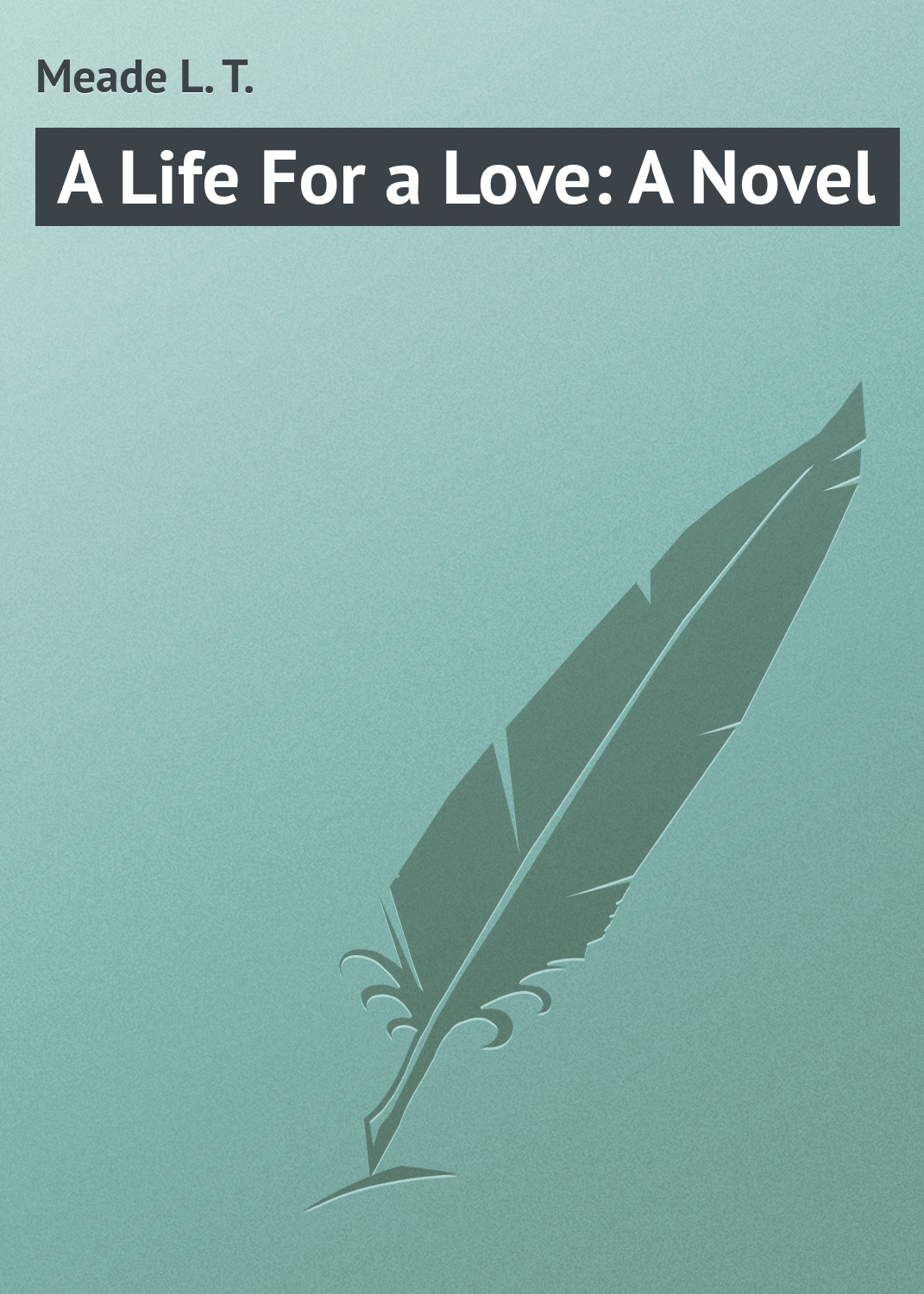 Meade L. T. A Life For a Love: A Novel l wagner martin toni morrison a literary life