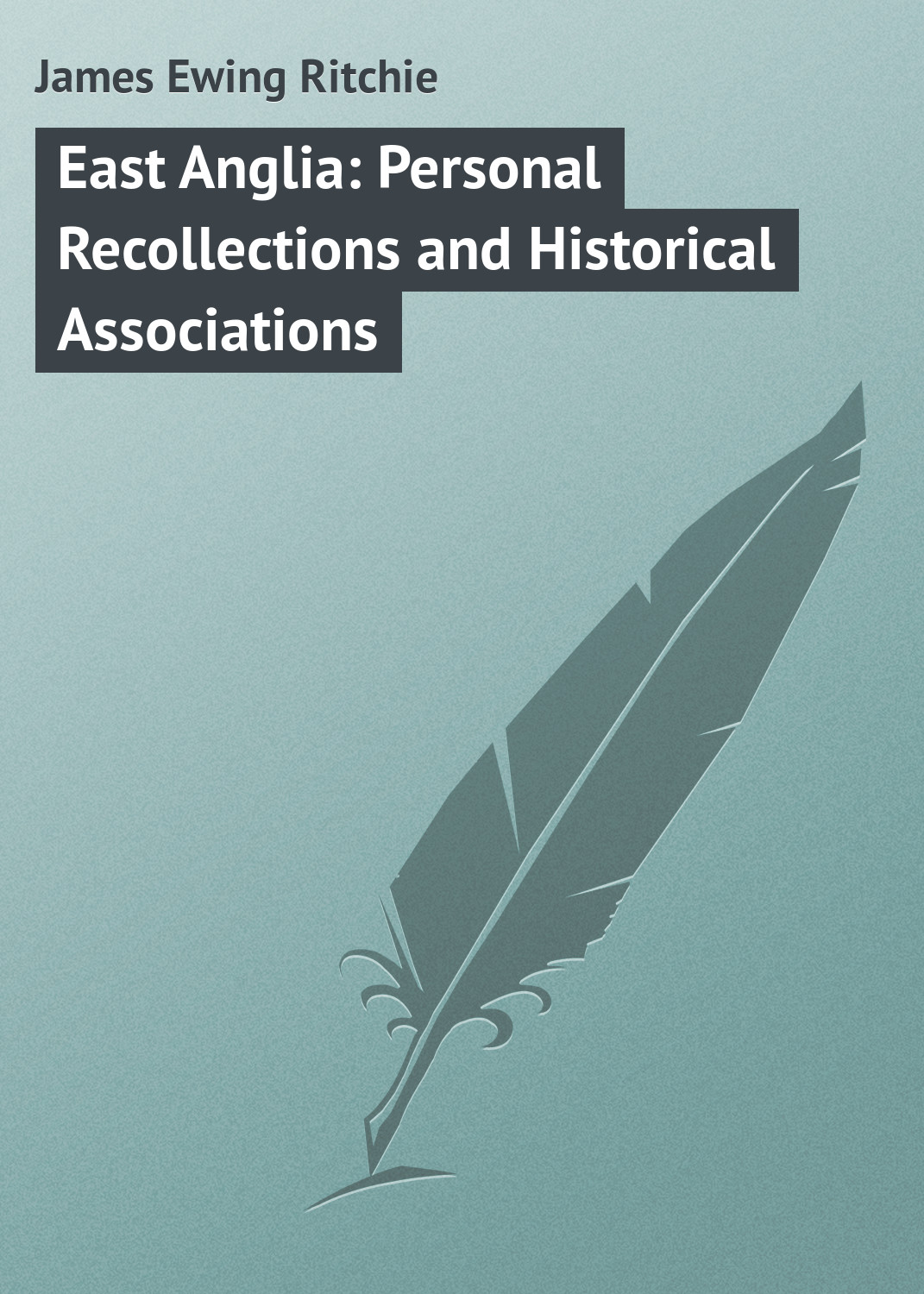 James Ewing Ritchie East Anglia: Personal Recollections and Historical Associations цена в Москве и Питере