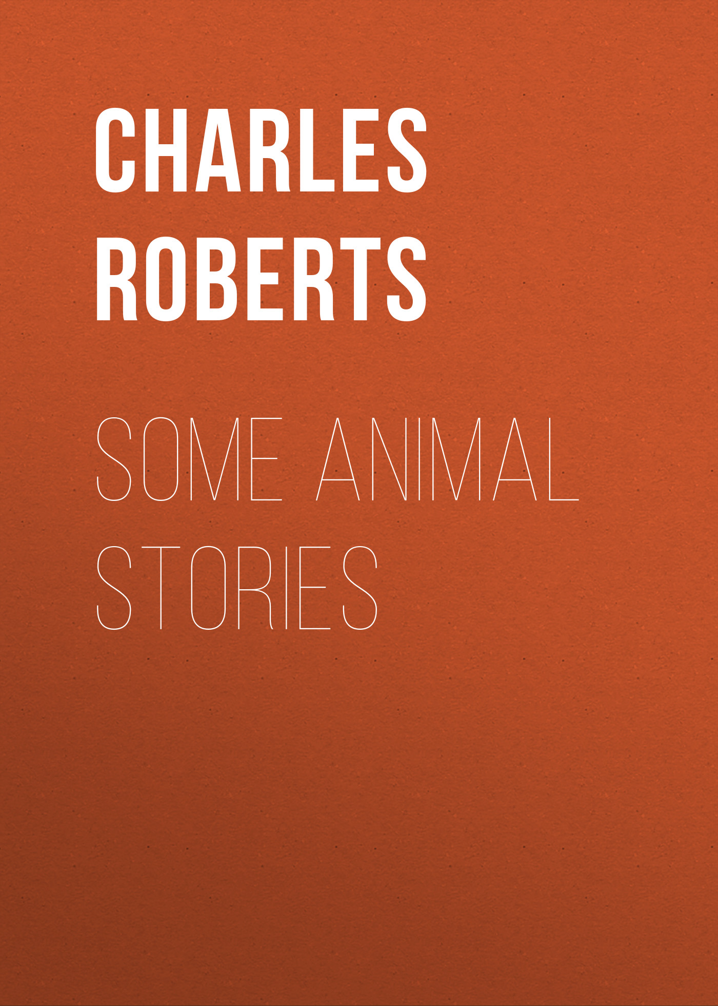 Roberts Charles G. D. Some Animal Stories все цены