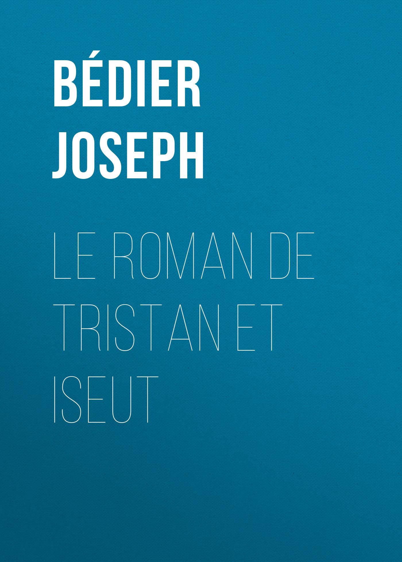 Bédier Joseph Le roman de Tristan et Iseut joseph lallier angeline guillou roman canadien classic reprint