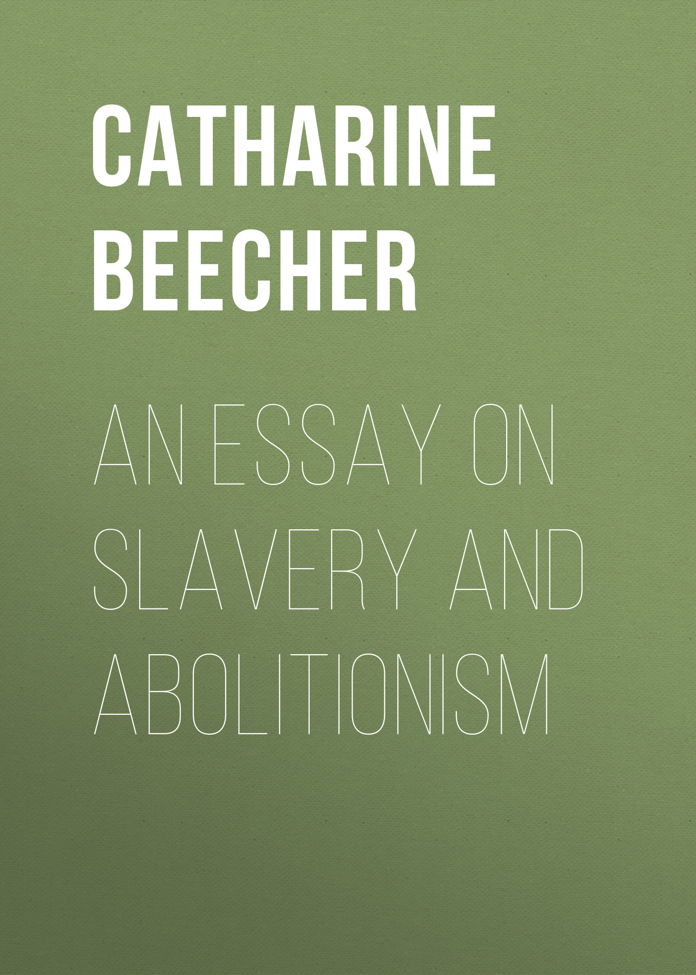 Beecher Catharine Esther An Essay on Slavery and Abolitionism augustus frederic christopher kollmann an essay on musical harmony