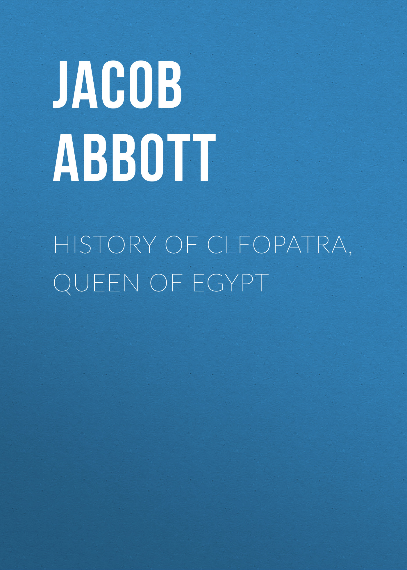 Abbott Jacob History of Cleopatra, Queen of Egypt abbott jacob cleopatra