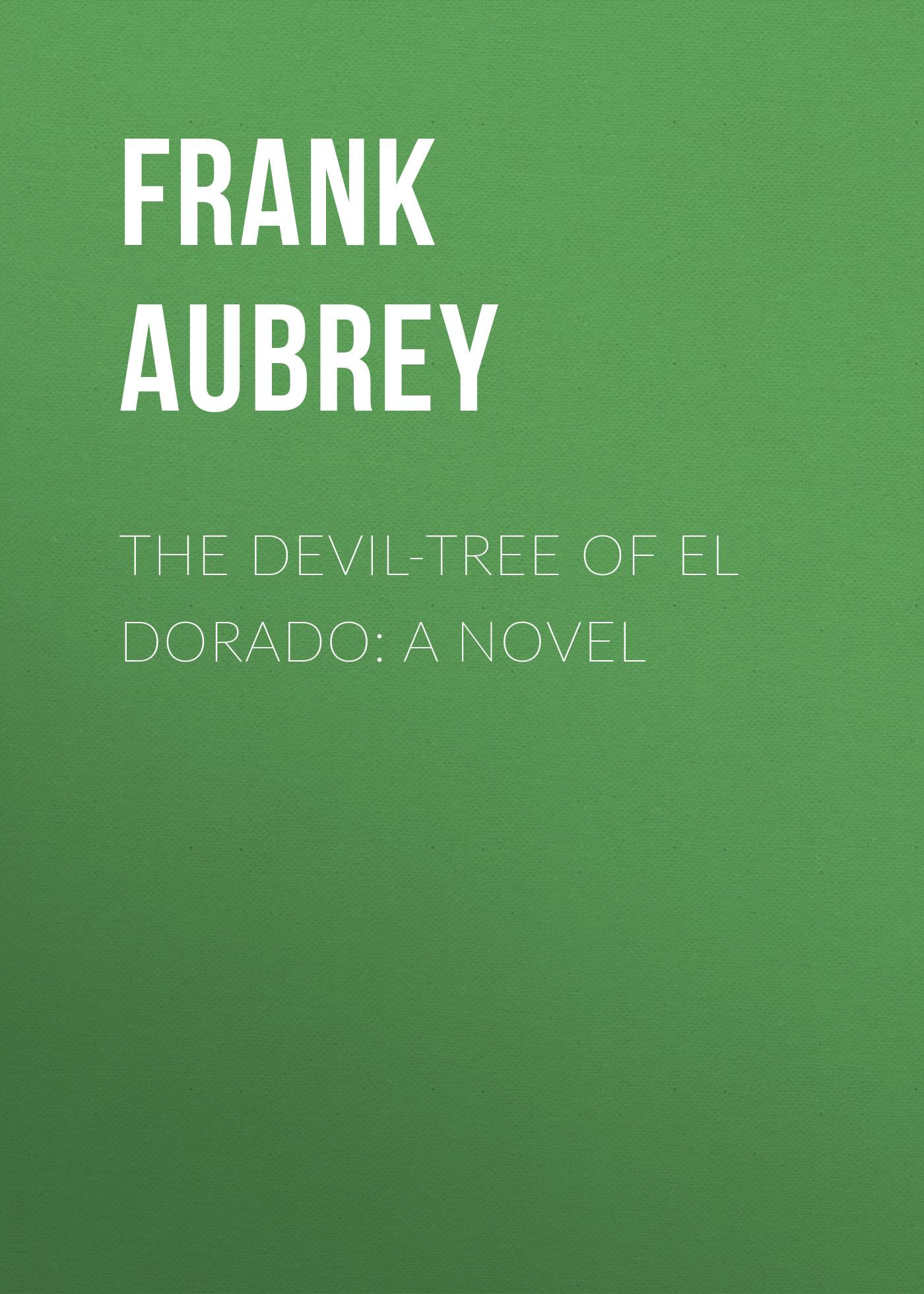 цена на Aubrey Frank The Devil-Tree of El Dorado: A Novel