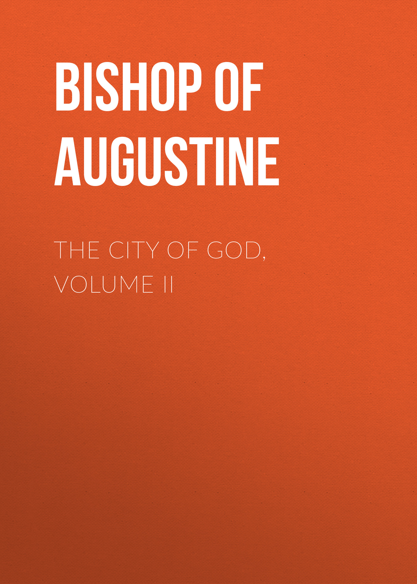 Bishop of Hippo Saint Augustine The City of God, Volume II daniel b mcnickle the night of the hippo
