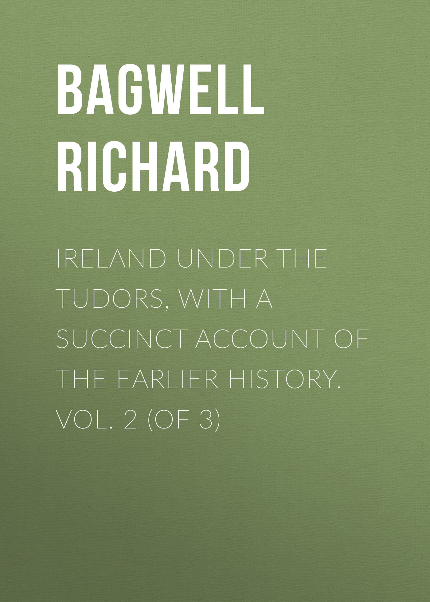 Bagwell Richard Ireland under the Tudors, with a Succinct Account of the Earlier History. Vol. 2 (of 3) richard sylla a history of interest rates