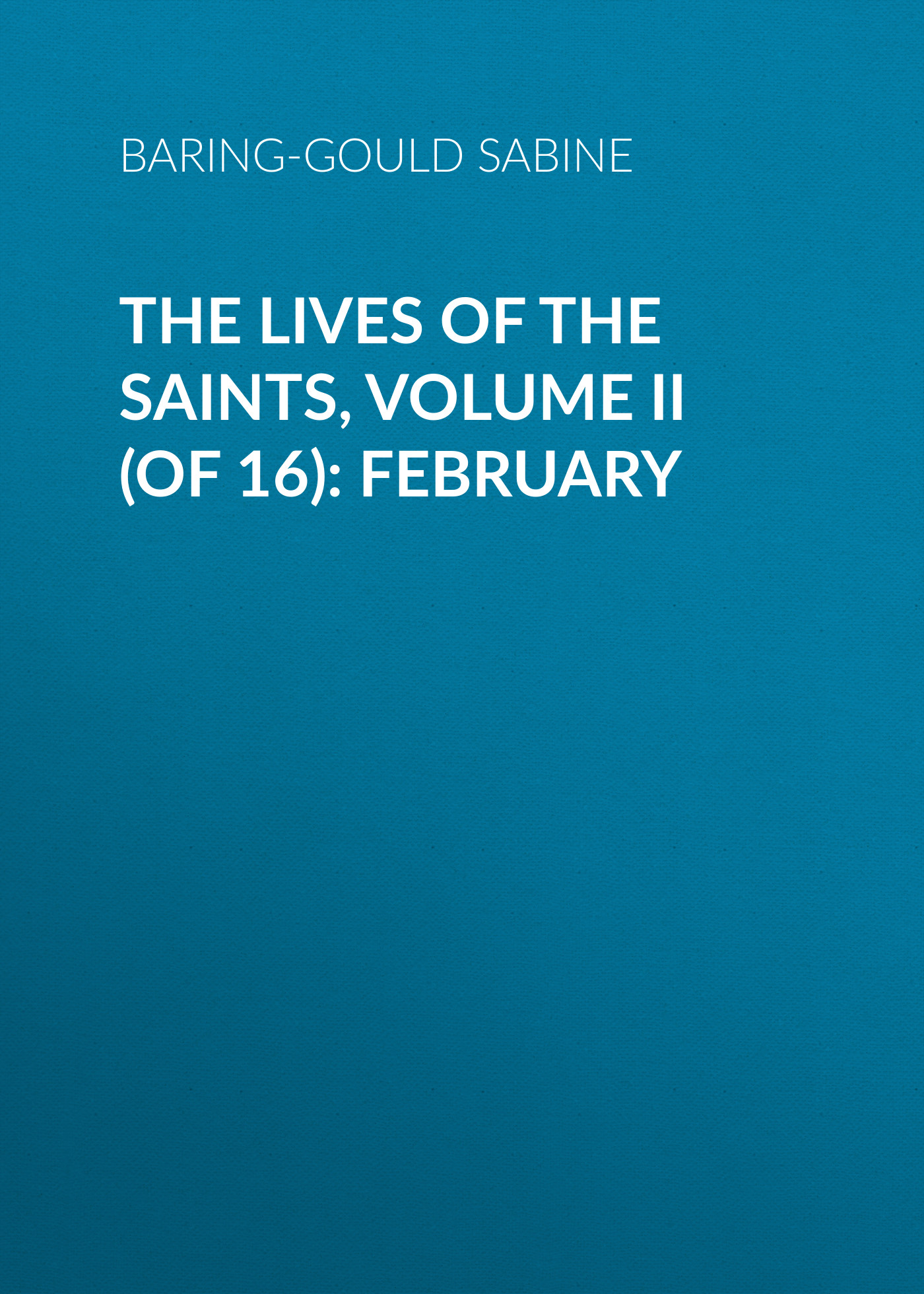 Baring-Gould Sabine The Lives of the Saints, Volume II (of 16): February baring gould sabine a book of north wales