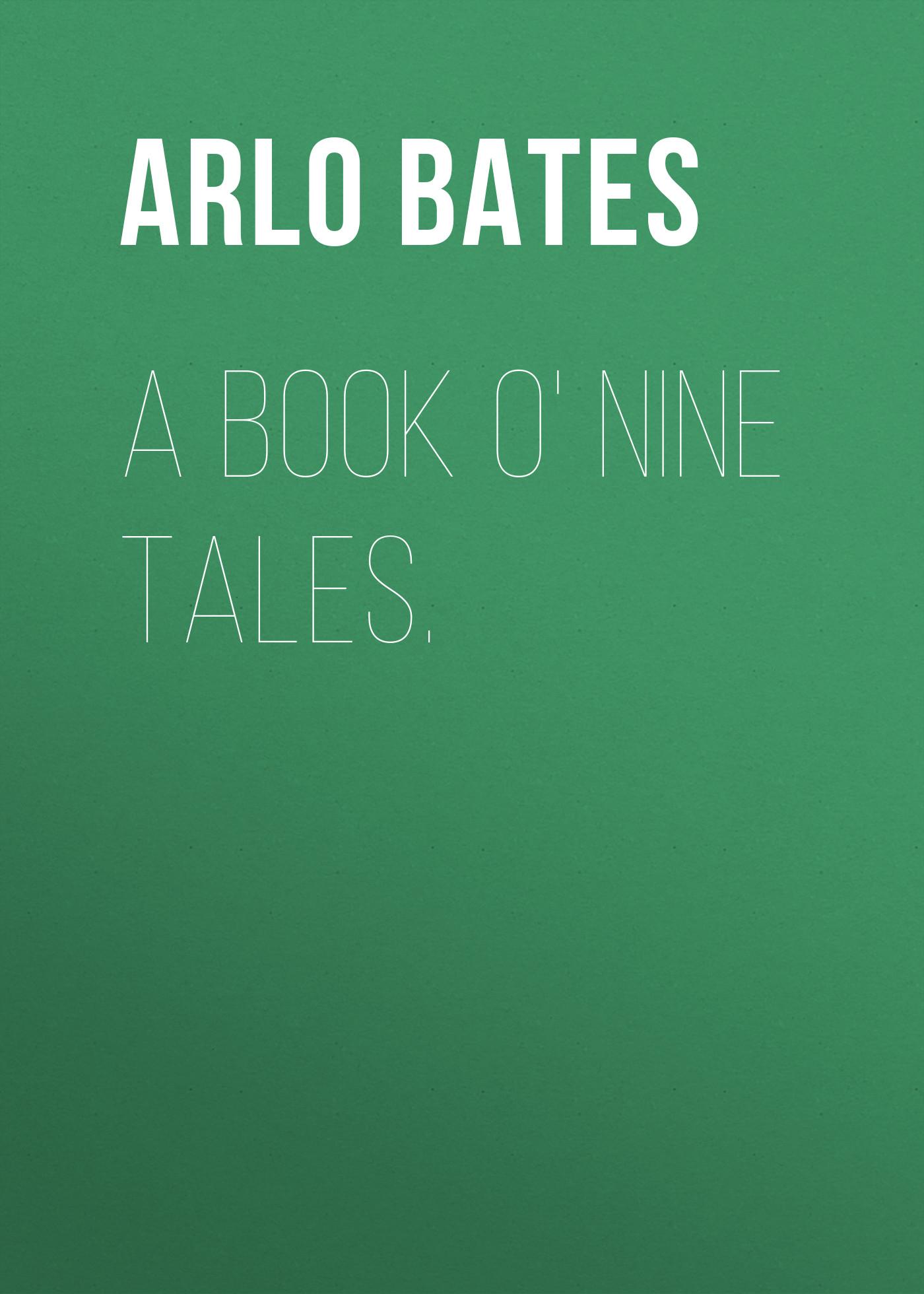 Bates Arlo A Book o' Nine Tales. цена и фото