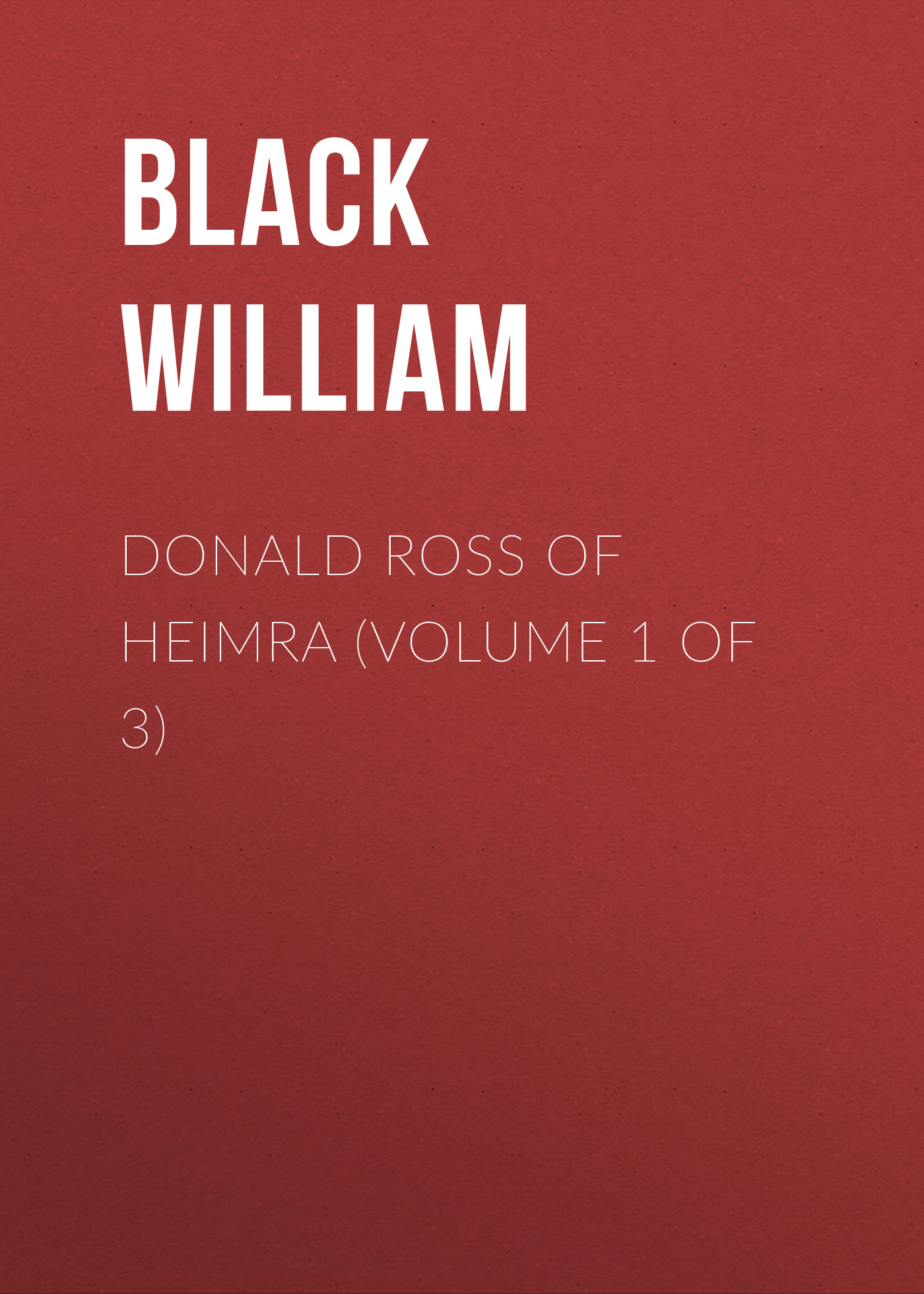 Black William Donald Ross of Heimra (Volume 1 of 3)