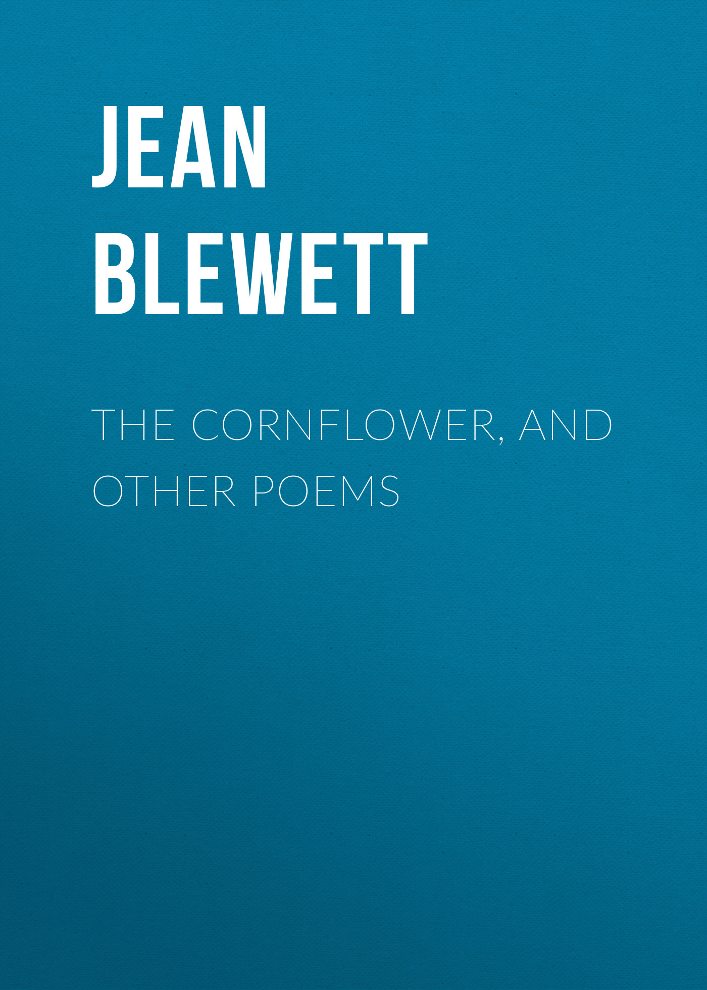 Jean Blewett The Cornflower, and Other Poems waste land and other poems