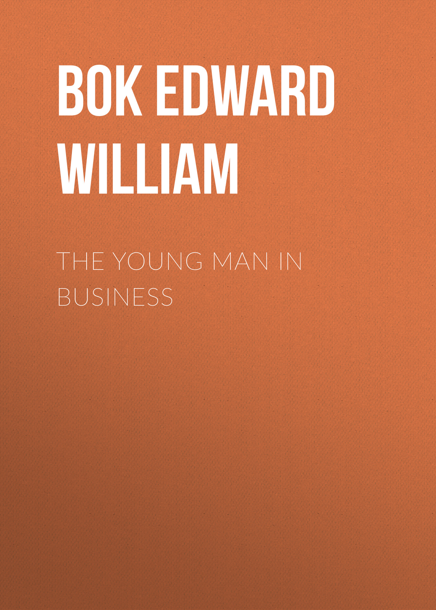 Bok Edward William The Young Man in Business