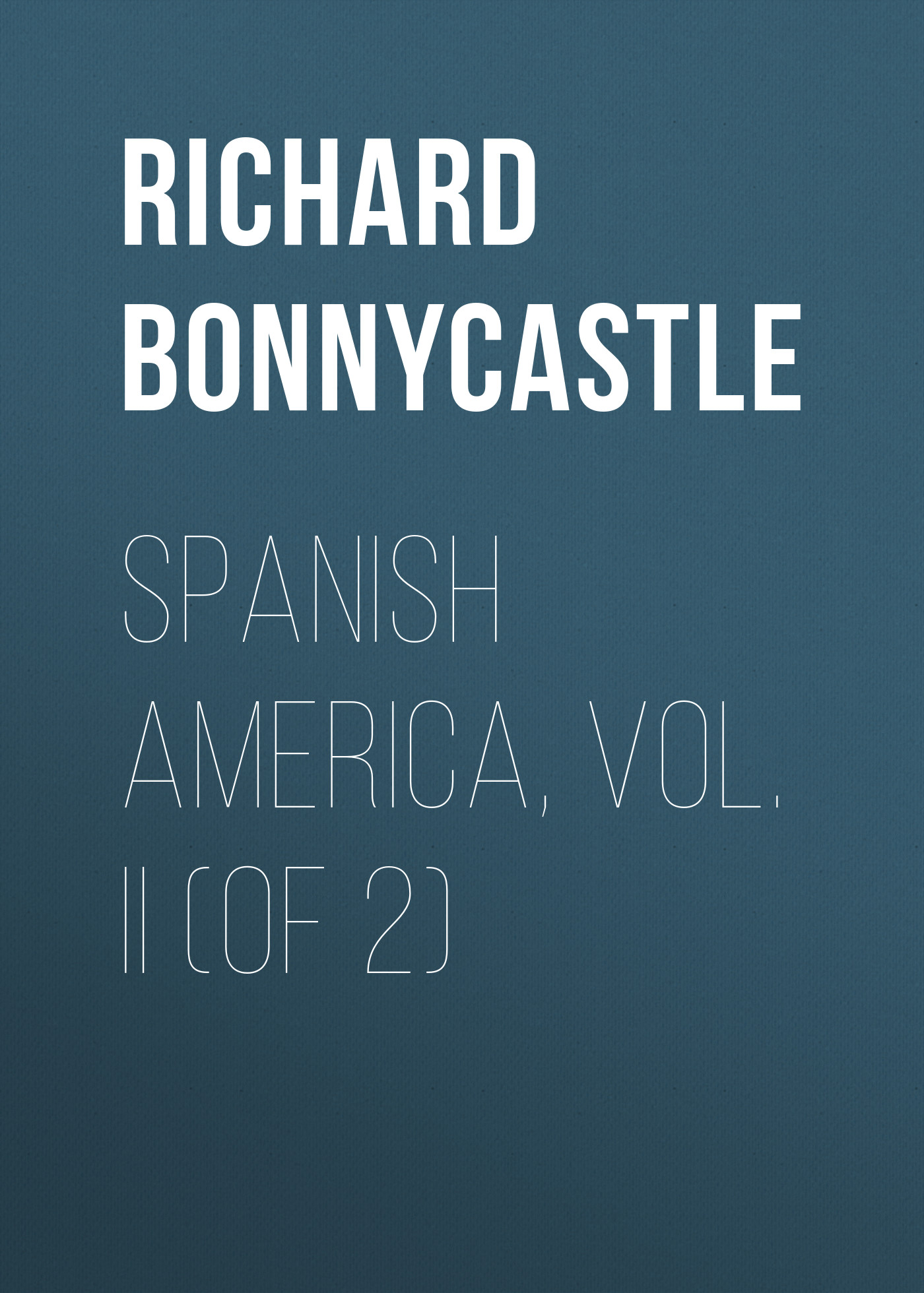 Bonnycastle Richard Henry Spanish America, Vol. II (of 2) bourne henry richard fox the life of thomas lord cochrane tenth earl of dundonald vol ii