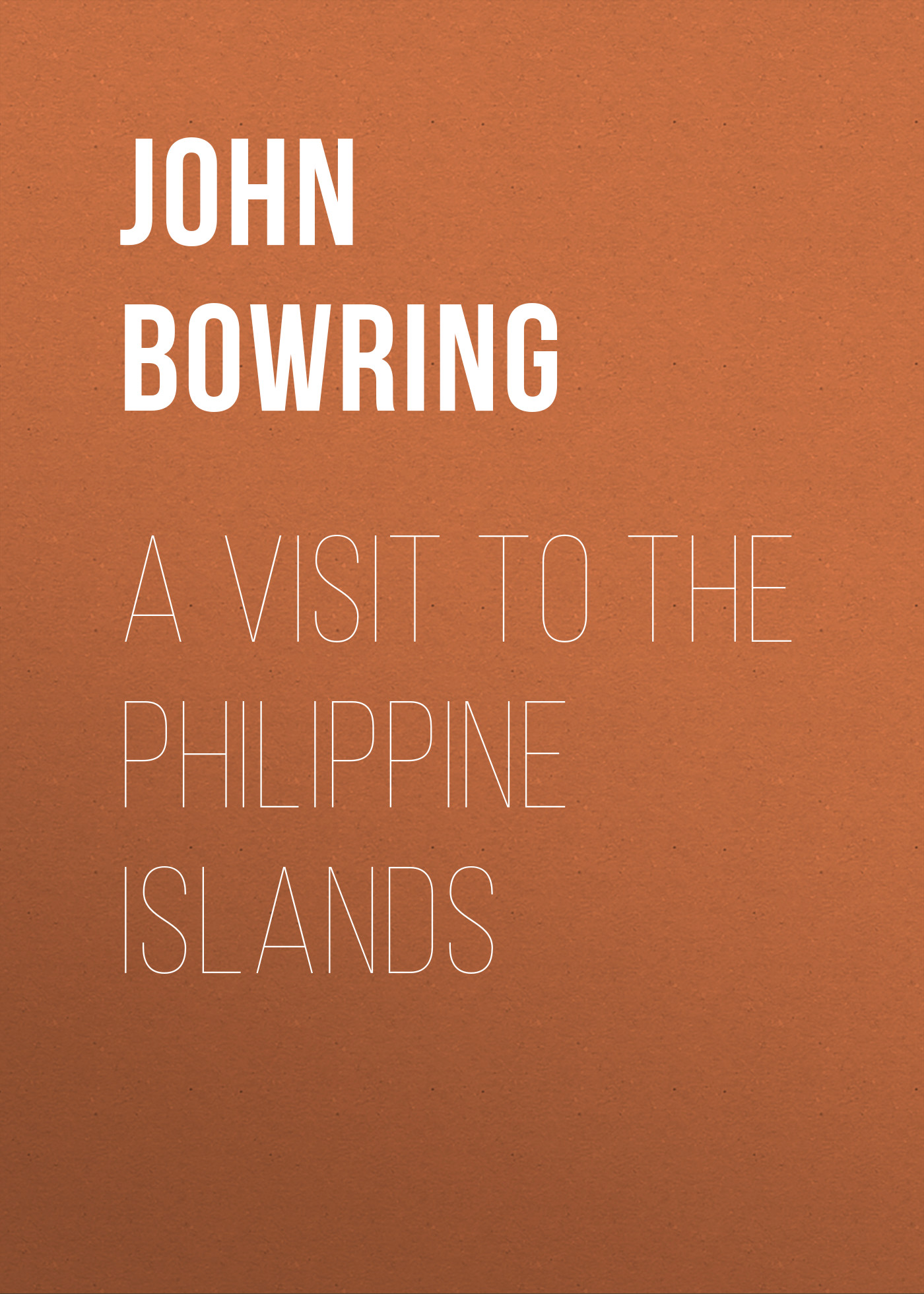 Bowring John A Visit to the Philippine Islands a visit to the farm