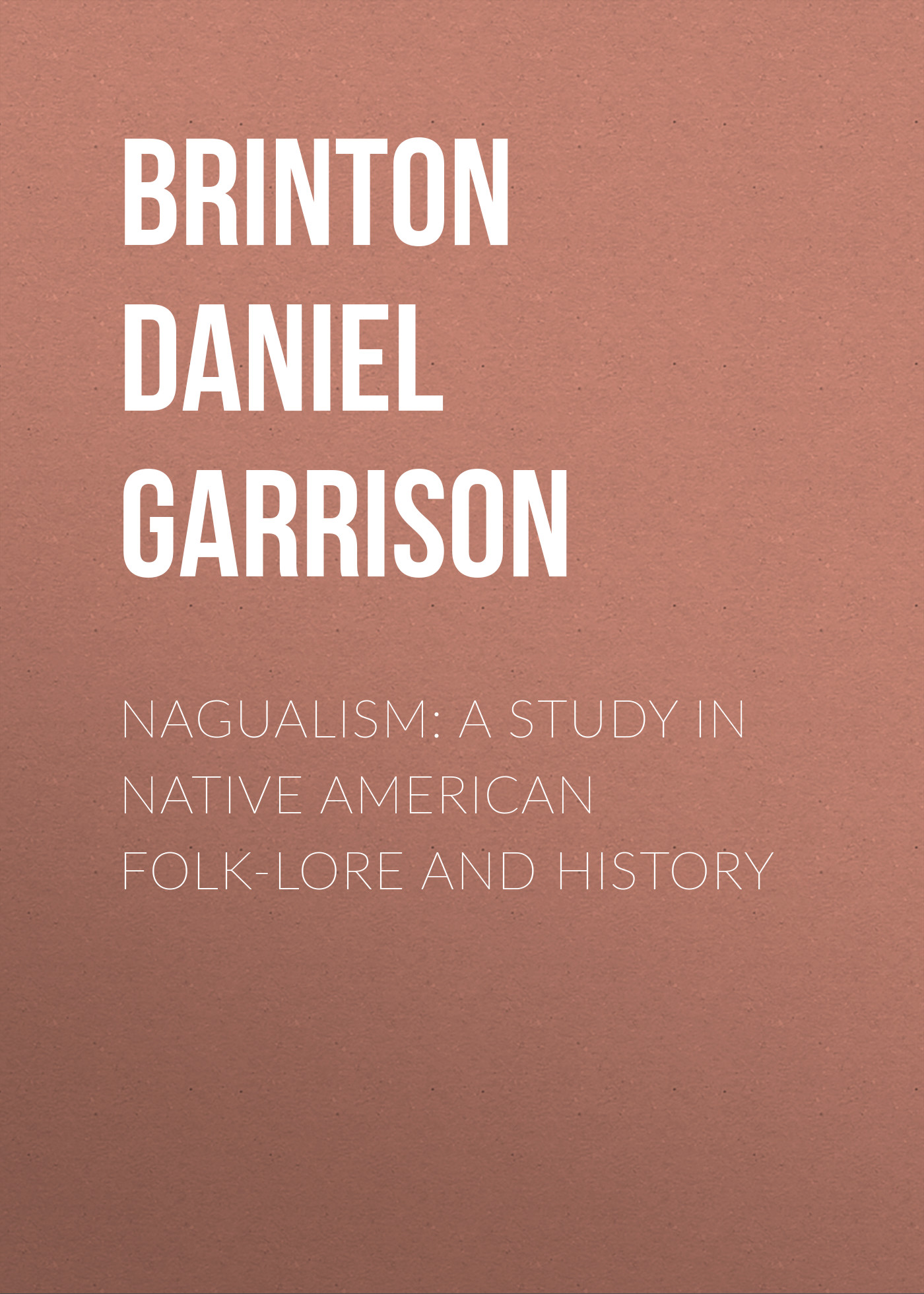 Brinton Daniel Garrison Nagualism: A Study in Native American Folk-lore and History баффи санти мари buffy sainte marie native north american child an odyssey