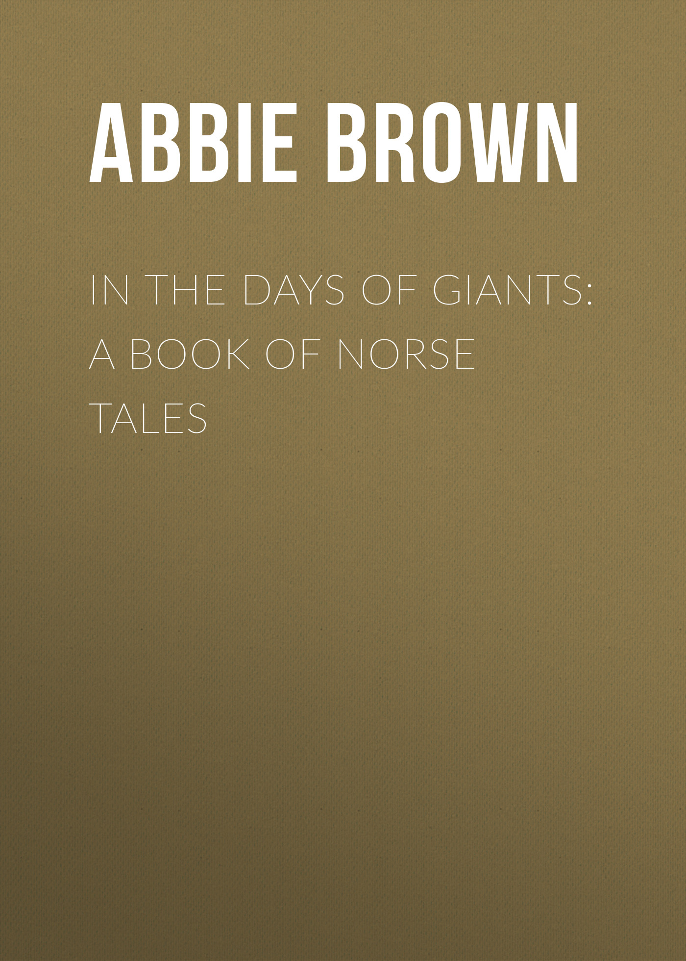 Brown Abbie Farwell In The Days of Giants: A Book of Norse Tales hereward end of days