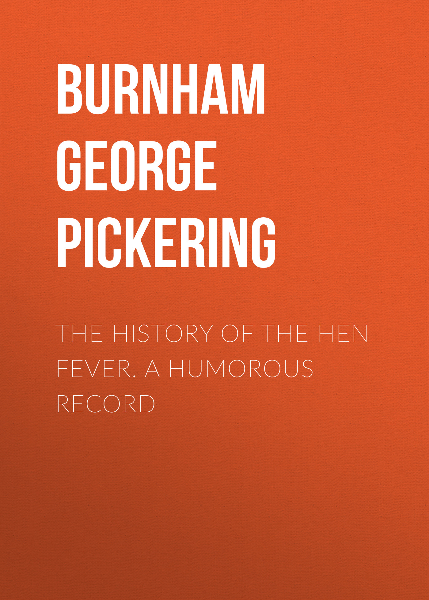 Burnham George Pickering The History of the Hen Fever. A Humorous Record тонер картридж sharp sharp mx23gtba для mx 1810 2010 2310 3111 черный
