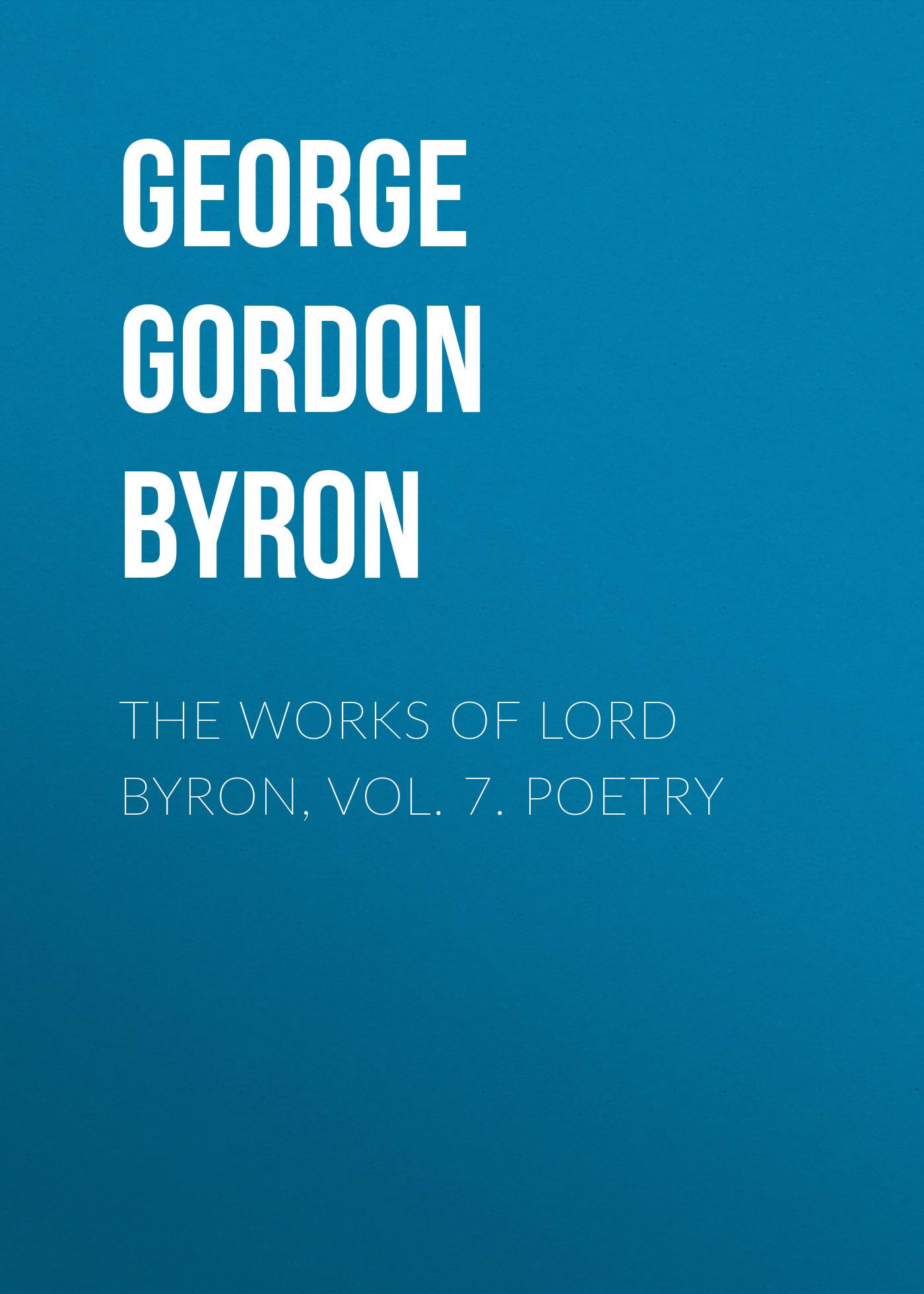 цена на Джордж Гордон Байрон The Works of Lord Byron, Vol. 7. Poetry
