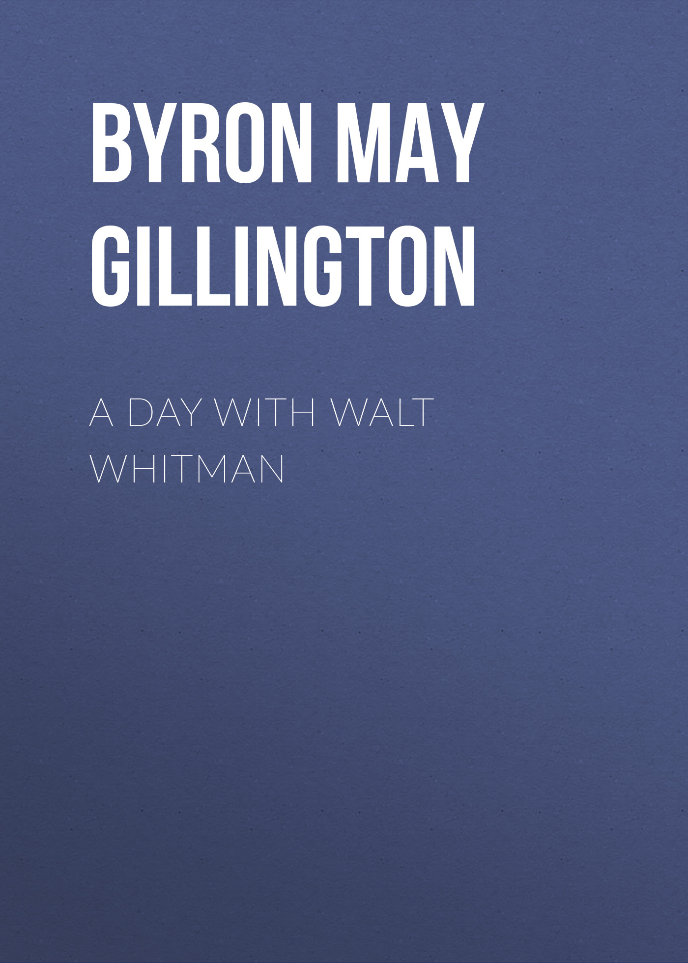 лучшая цена Byron May Clarissa Gillington A Day with Walt Whitman