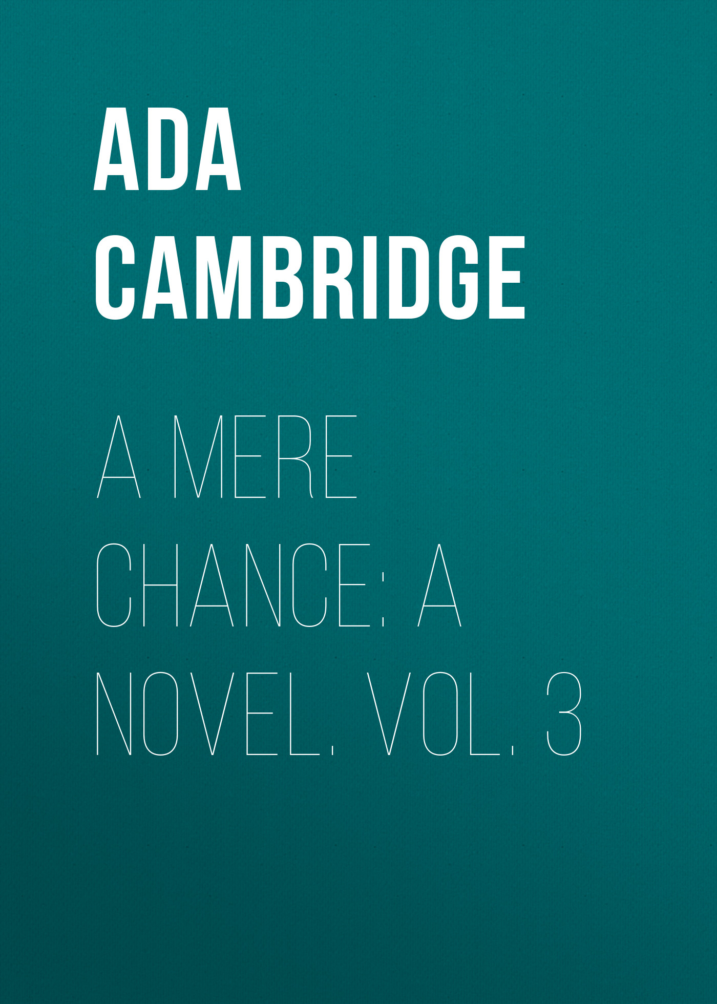 лучшая цена Ada Cambridge A Mere Chance: A Novel. Vol. 3