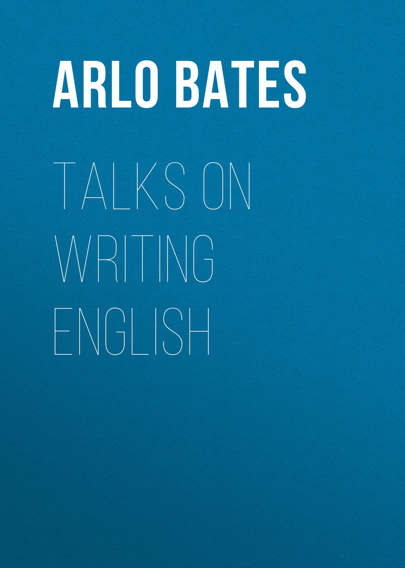 Bates Arlo Talks on Writing English katharine lee bates the english religious drama