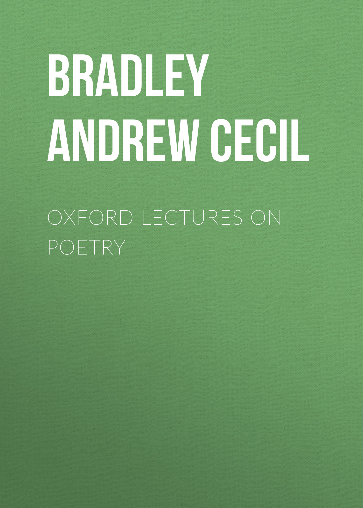 Bradley Andrew Cecil Oxford Lectures on Poetry panin ivan lectures on russian literature pushkin gogol turgenef tolstoy