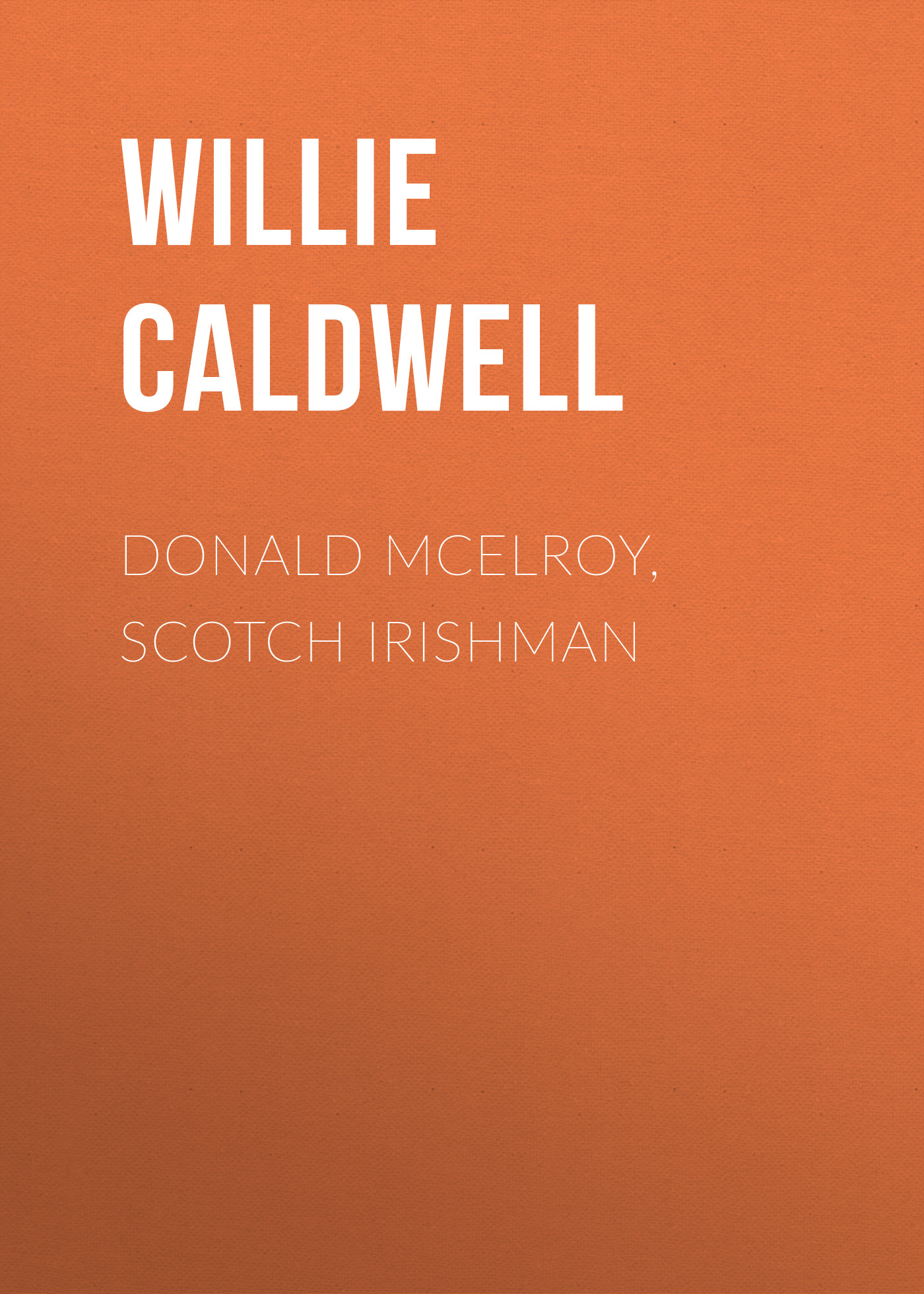 Caldwell Willie Walker Donald McElroy, Scotch Irishman цены онлайн
