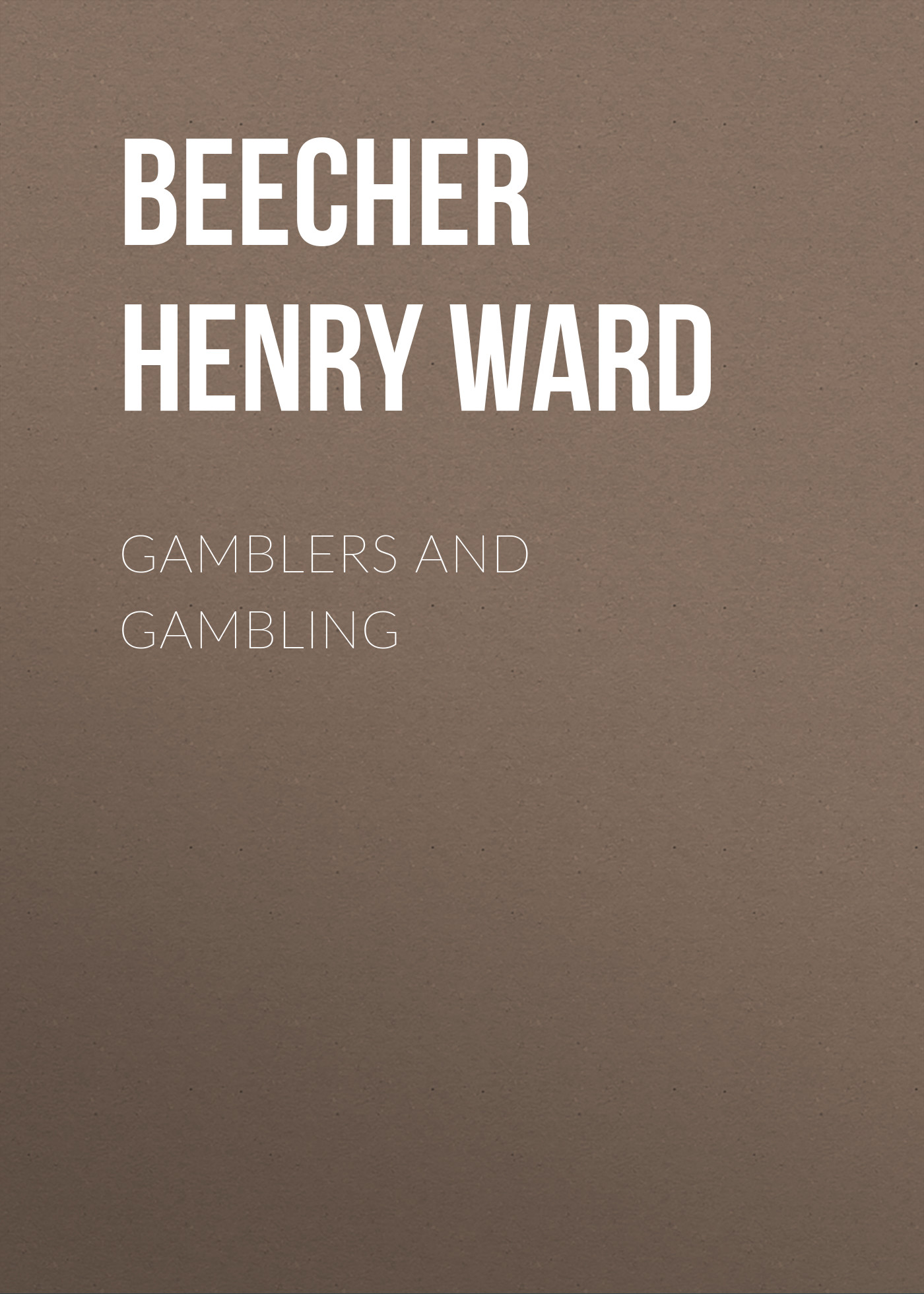 Beecher Henry Ward Gamblers and Gambling watch and ward