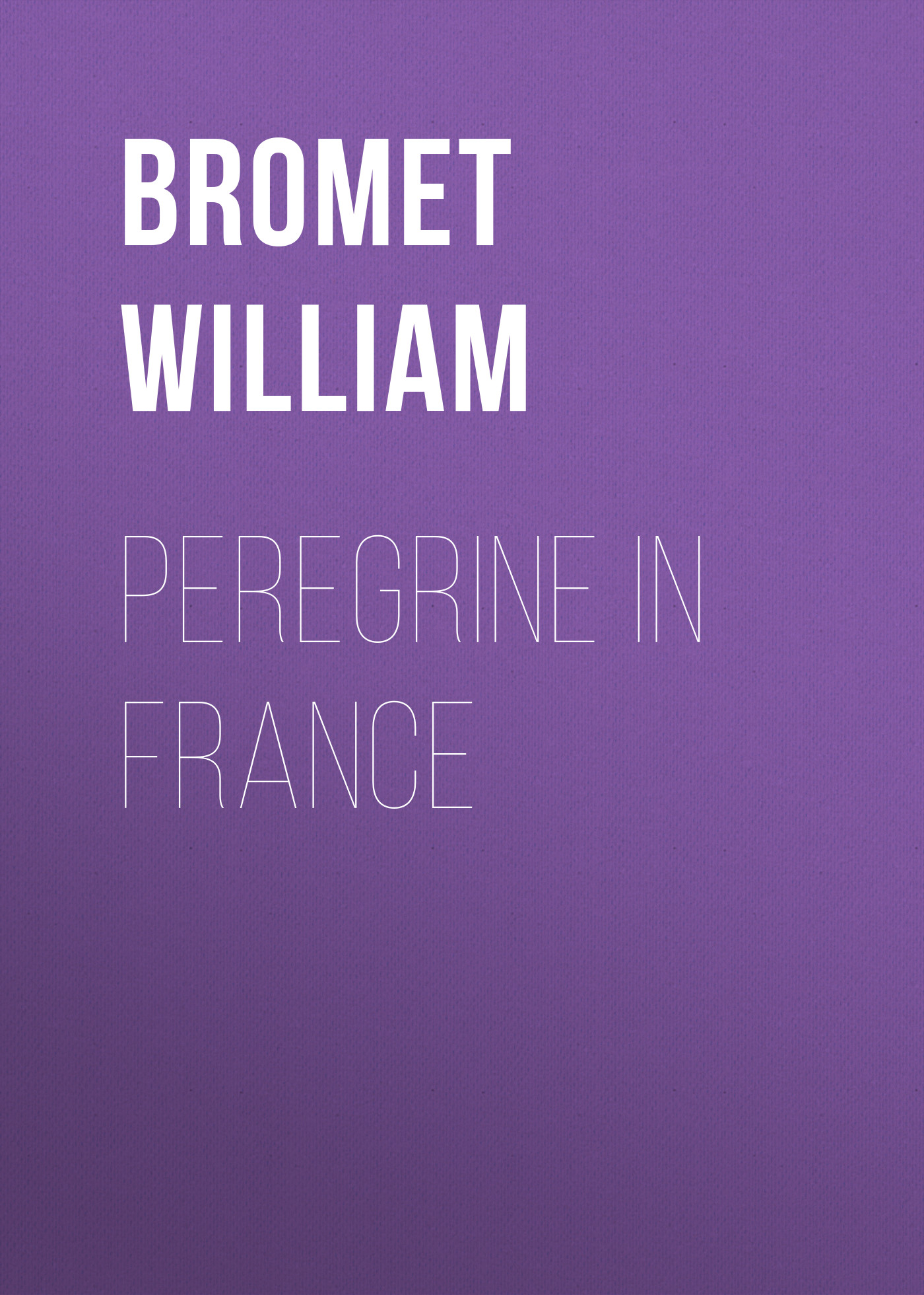 Фото - Bromet William Peregrine in France peregrine worsthorne democracy needs aristocracy