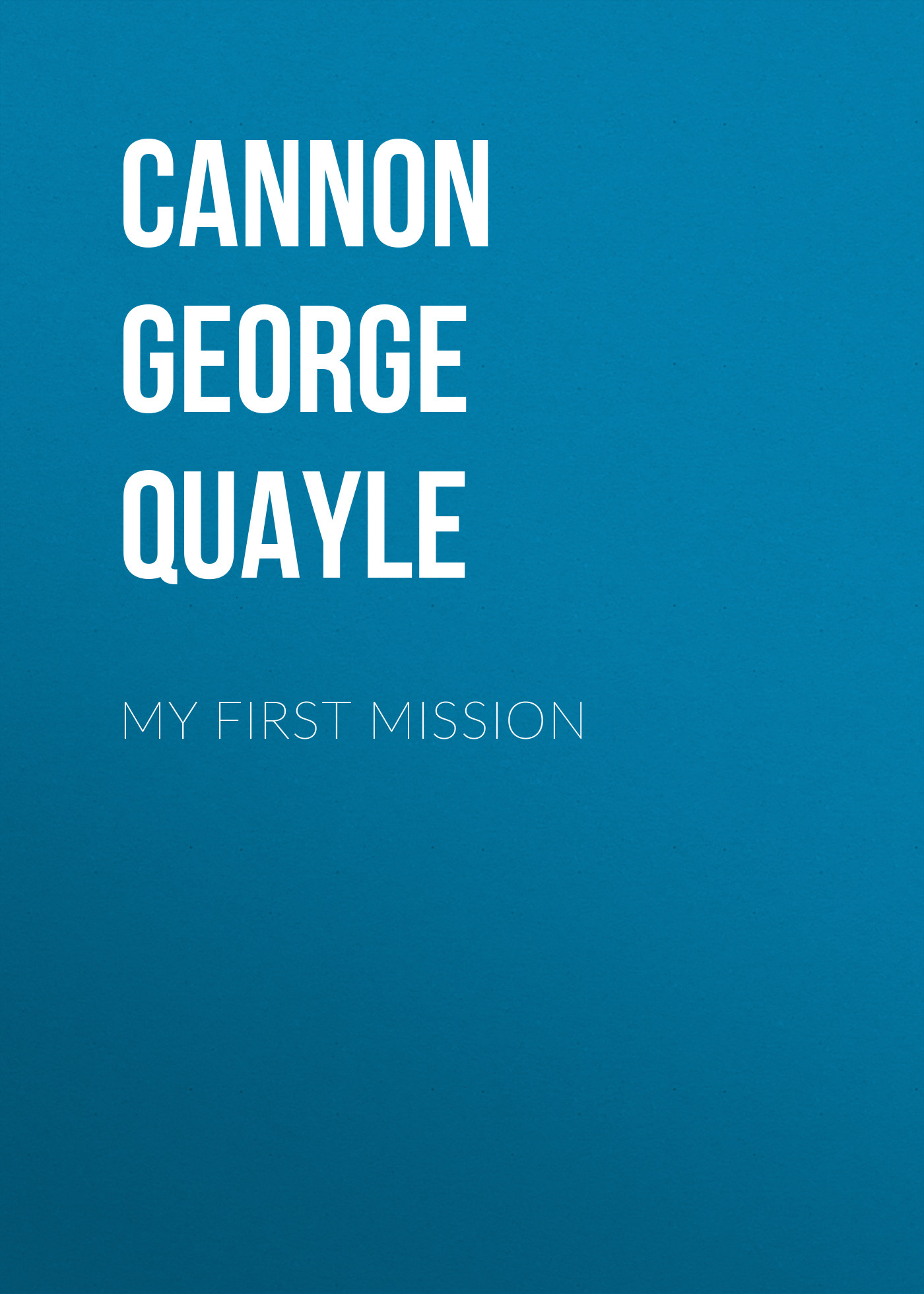 Cannon George Quayle My First Mission my first colours