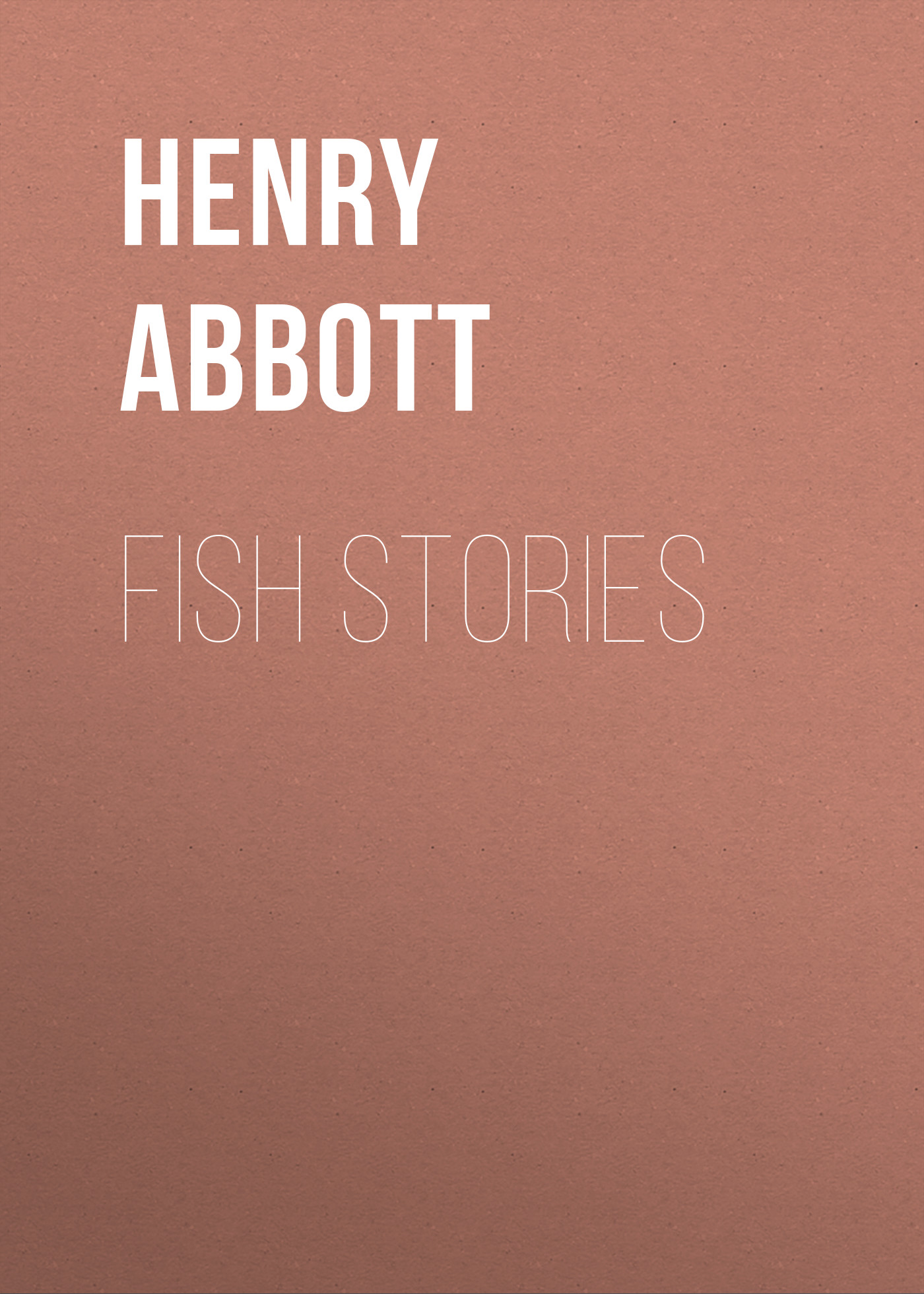 Abbott Henry Fish Stories abbott jacob richard i