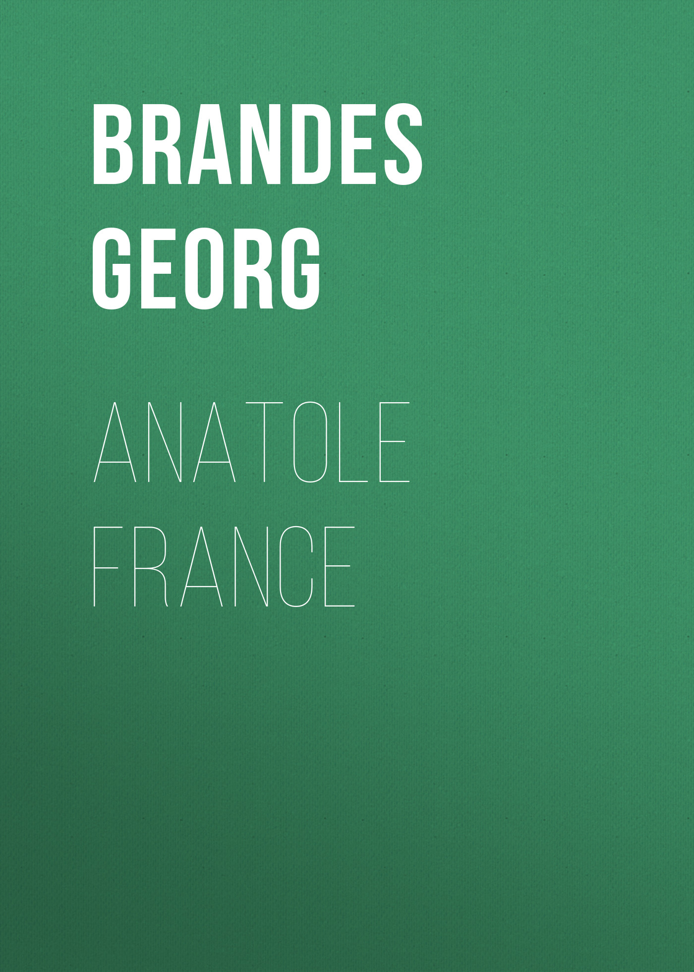 цена Georg Brandes Anatole France онлайн в 2017 году