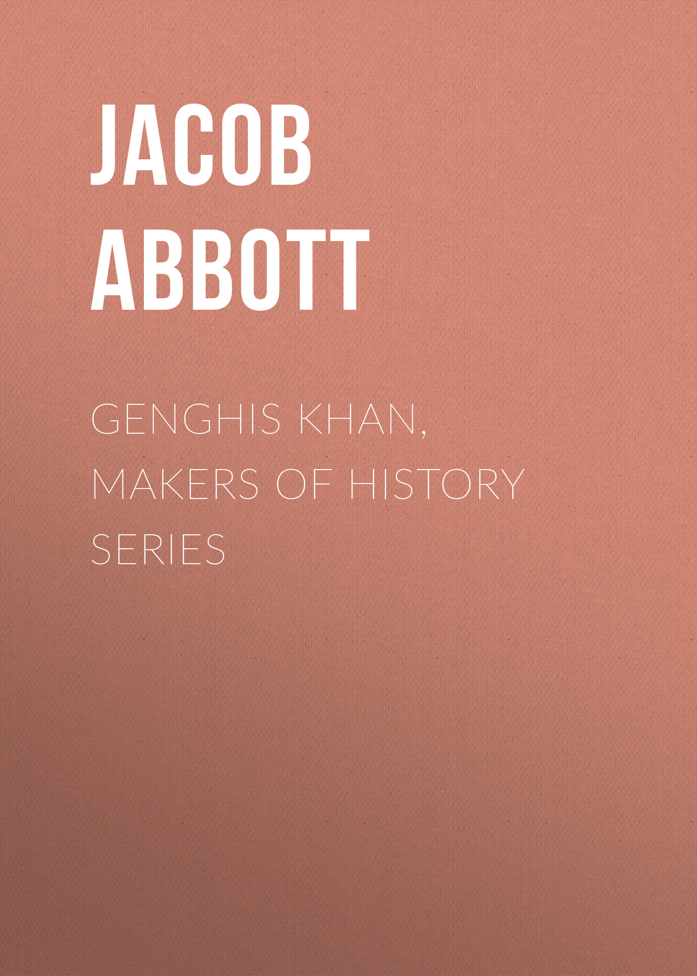 Abbott Jacob Genghis Khan, Makers of History Series abbott jacob nero