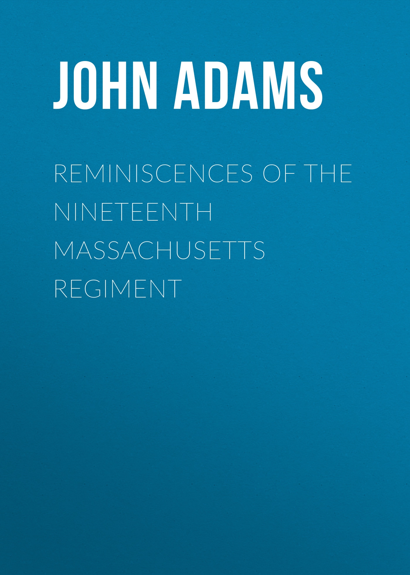 Adams John Gregory Bishop Reminiscences of the Nineteenth Massachusetts regiment john adams the death of klinghoffer