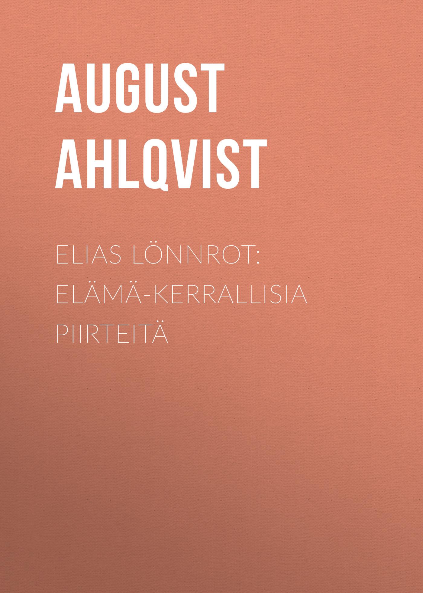 Ahlqvist August Elias Lönnrot: Elämä-kerrallisia piirteitä elias rampello rosario