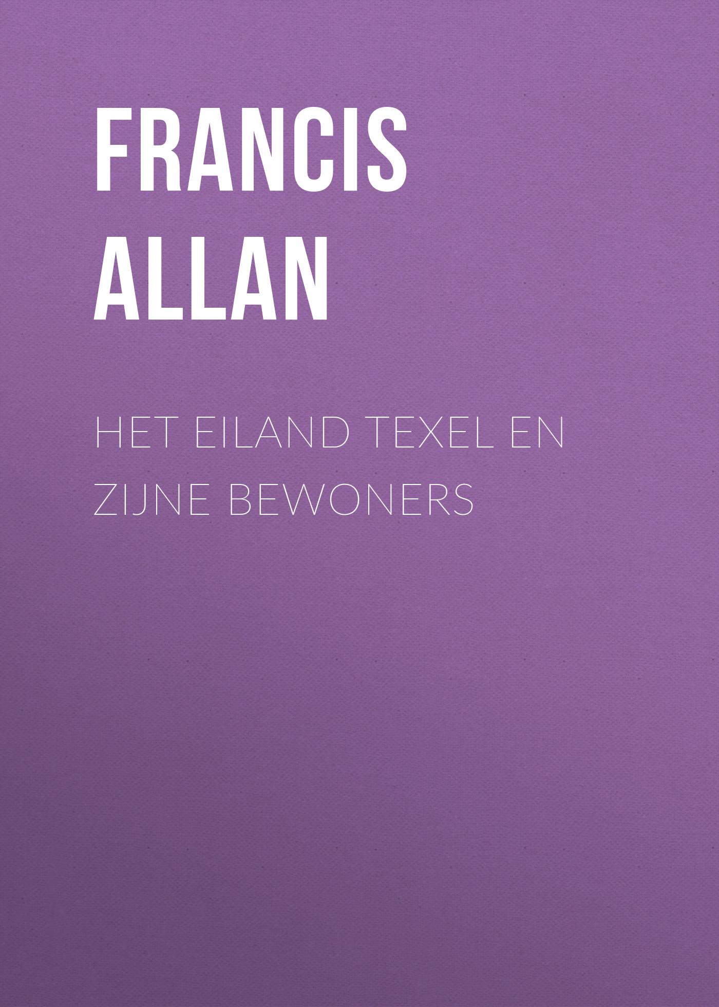 Allan Francis Het Eiland Texel en Zijne Bewoners allan francis het eiland vlieland en zijne bewoners
