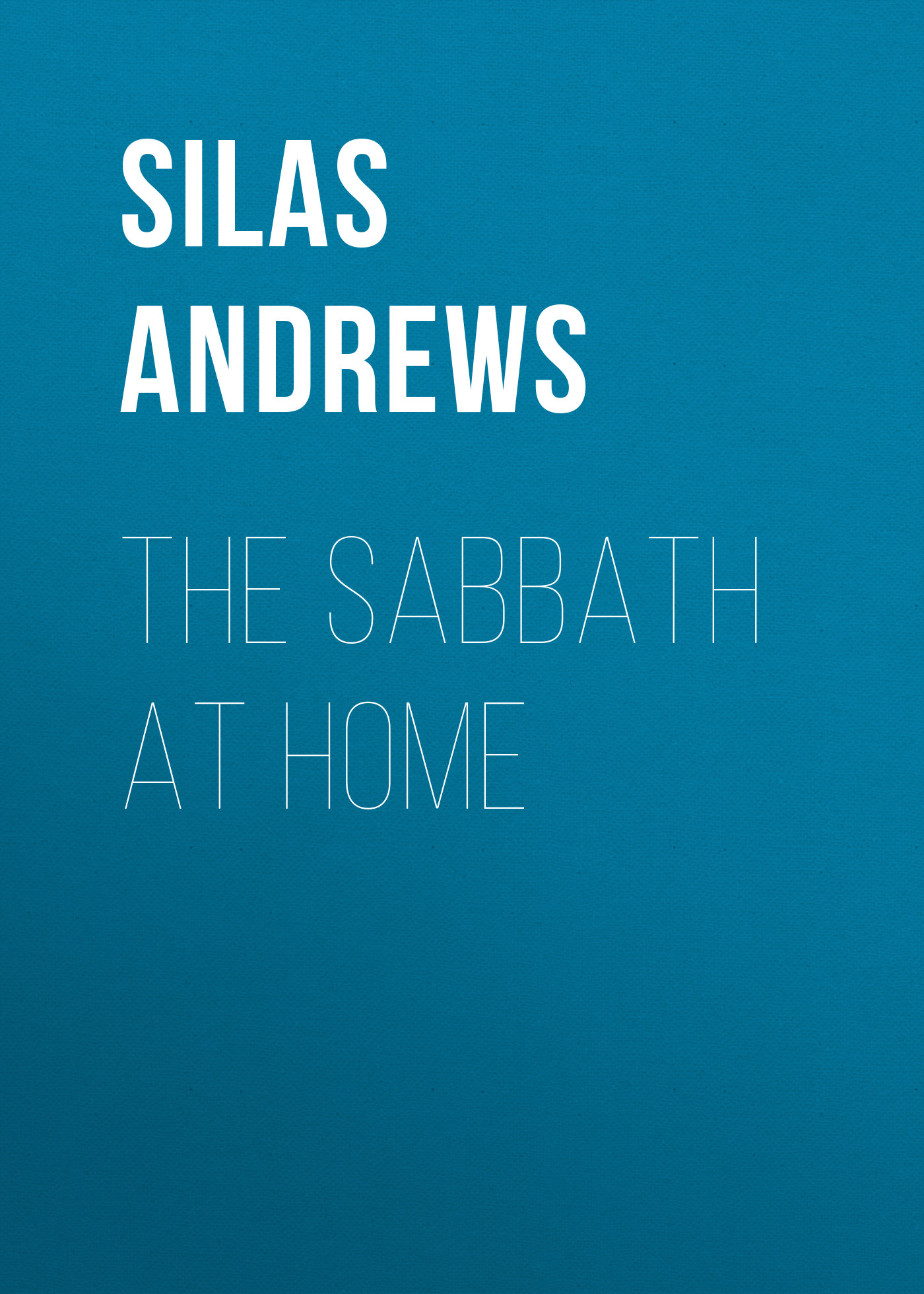 Andrews Silas Milton The Sabbath at Home авточехлы зимние the old pad at home