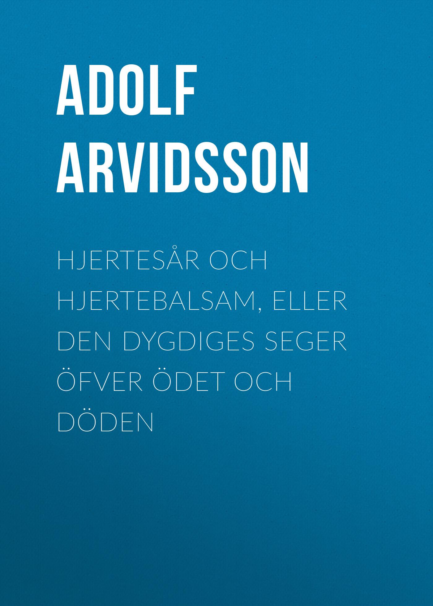 Фото - Arvidsson Adolf Ivar Hjertesår och Hjertebalsam, eller Den dygdiges Seger öfver Ödet och Döden seger шапка urbina 56 001