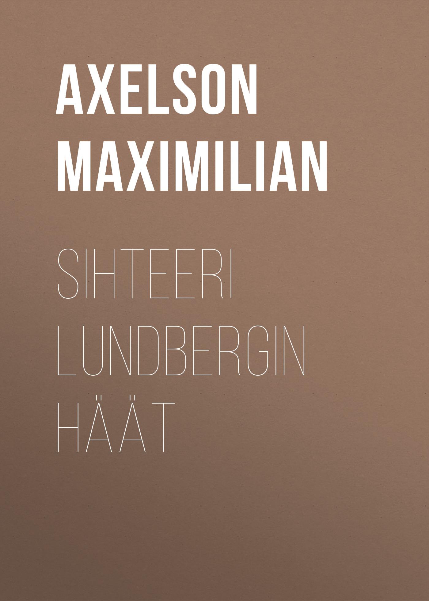 Axelson Maximilian Sihteeri Lundbergin häät walter m axelson putkilokasvio pielisen ja hoytiaisen valisella kannaksella finnish edition
