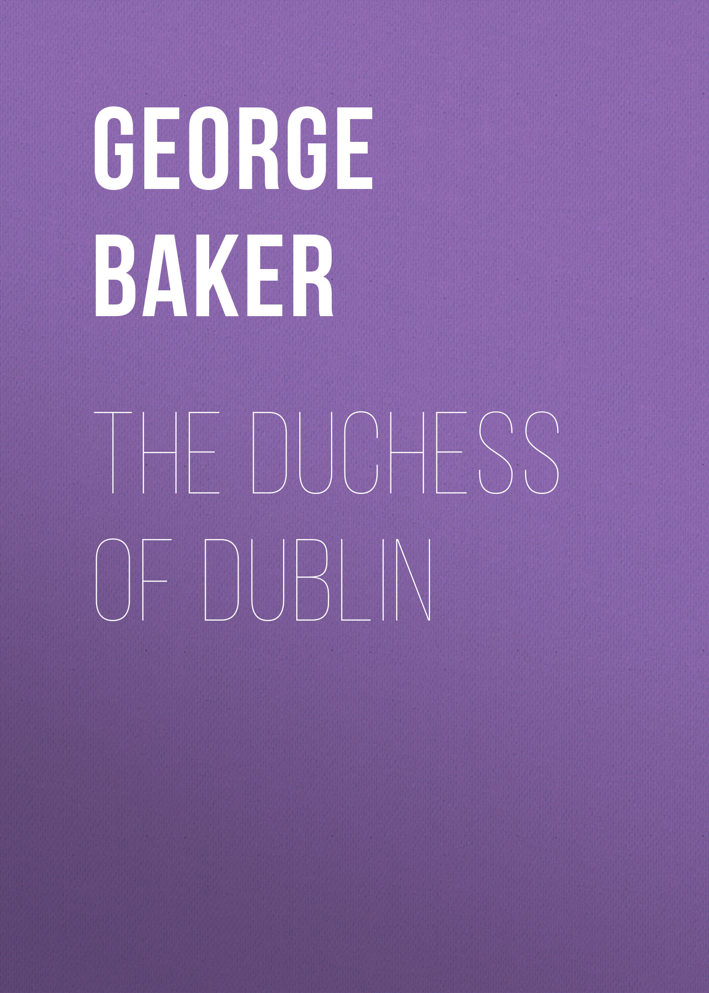 Baker George Melville The Duchess of Dublin the artful baker