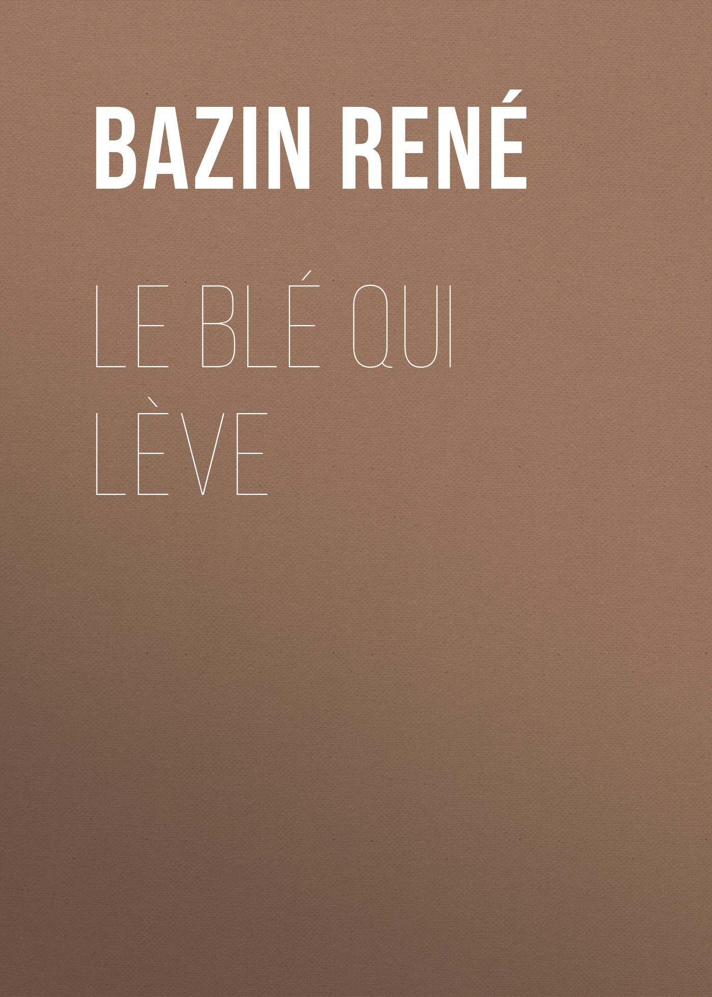 Bazin René Le Blé qui lève bazin rené the children of alsace les oberlés
