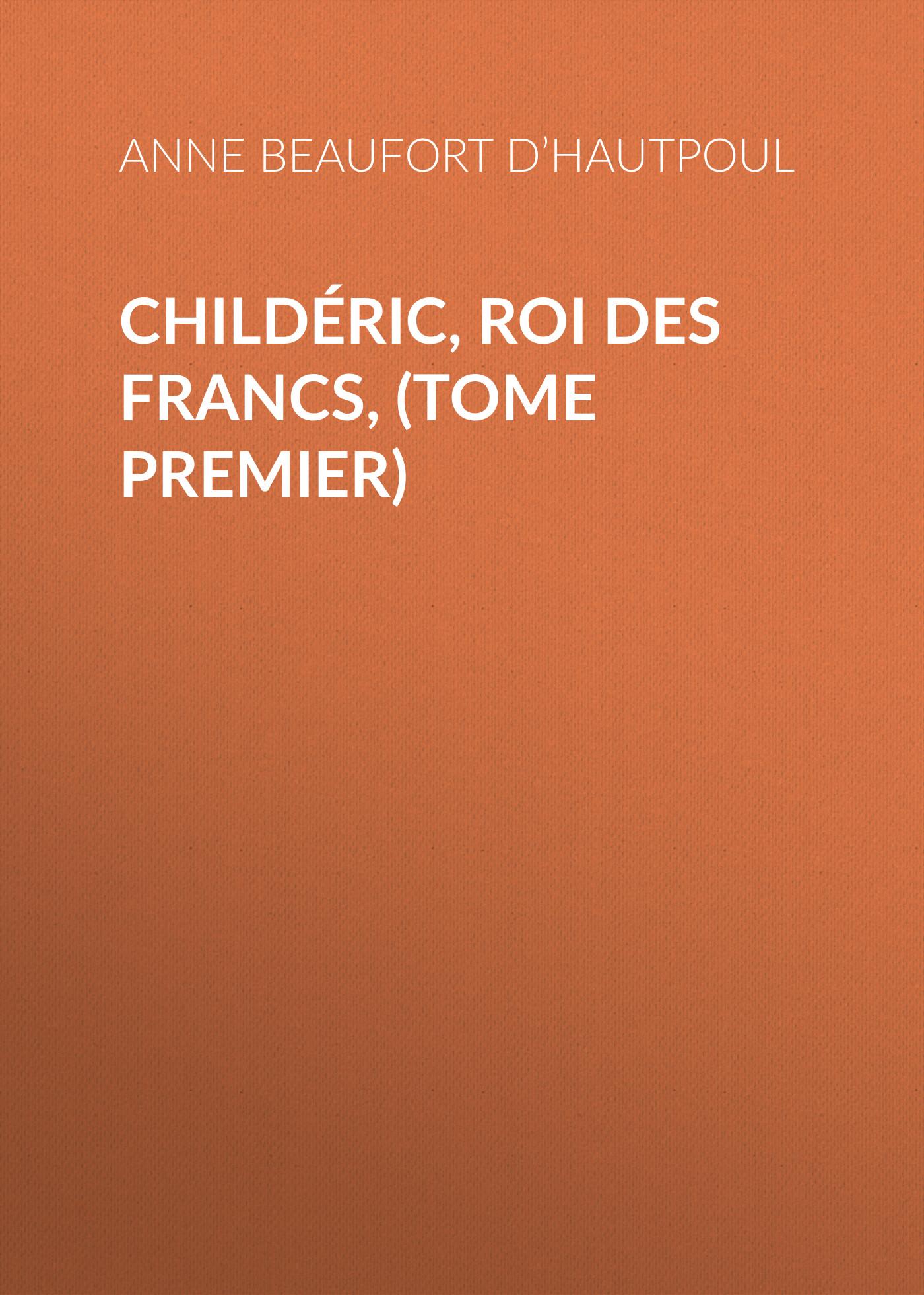 где купить Comtesse de Beaufort d'Hautpoul Anne Marie Childéric, Roi des Francs, (tome premier) по лучшей цене