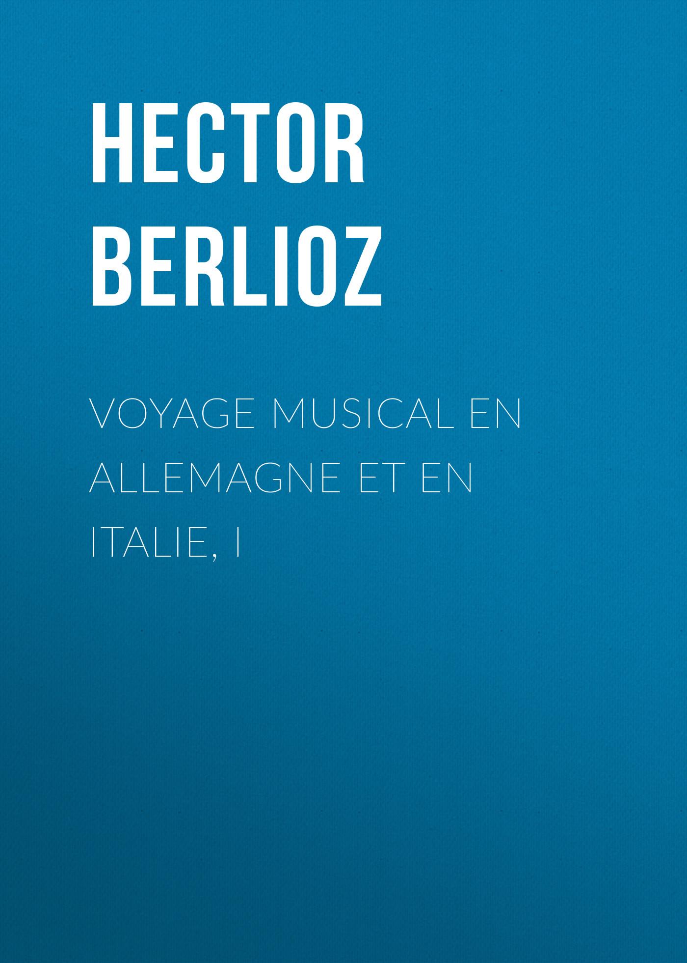 Hector Berlioz Voyage musical en Allemagne et en Italie, I victor de jouy l hermite en italie t 2