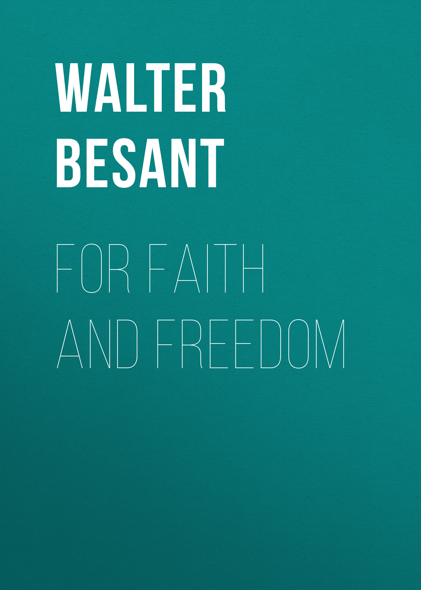 Walter Besant For Faith and Freedom brandie freely truths and freedom