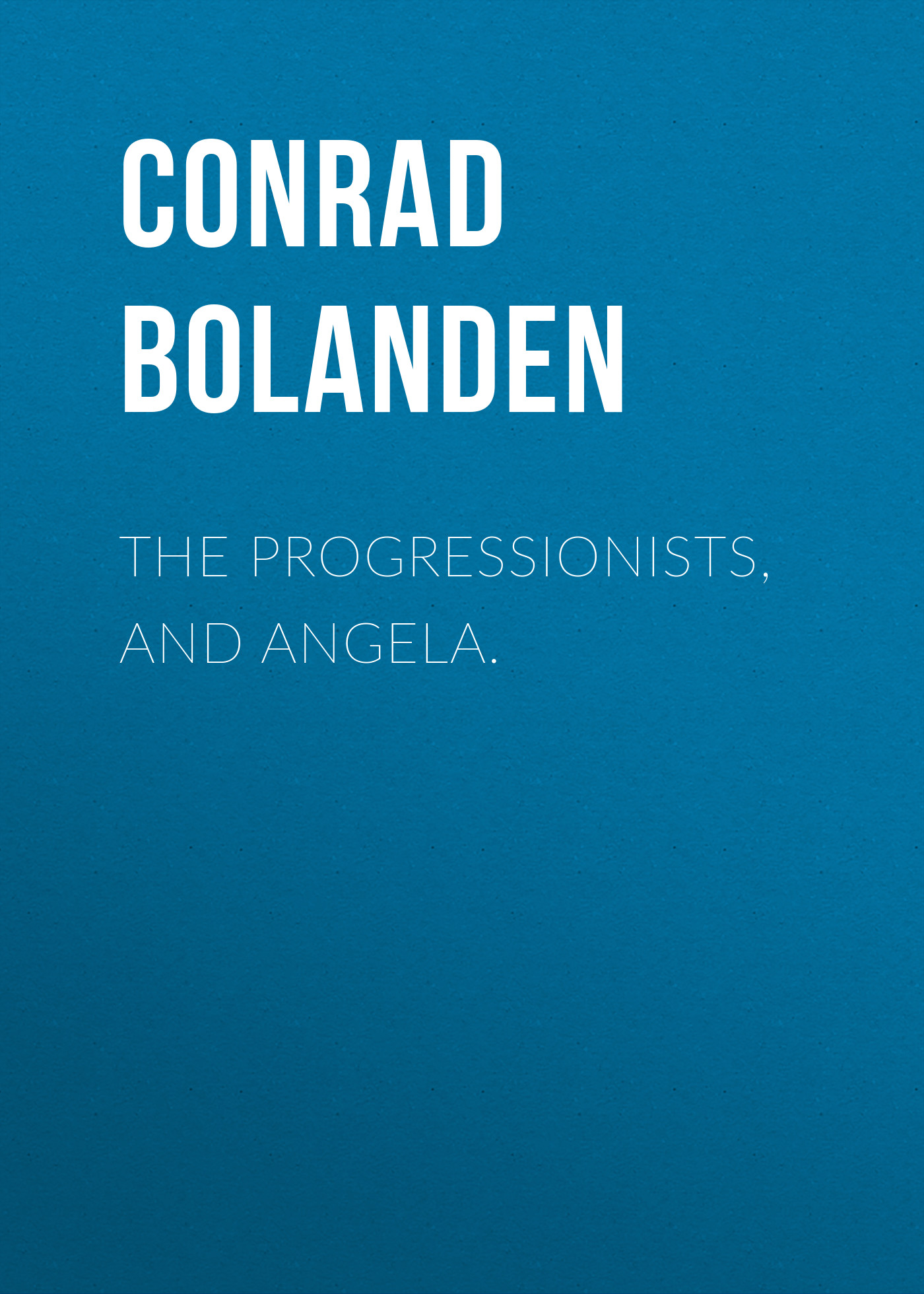 Conrad von Bolanden The Progressionists, and Angela. conrad j within the tides