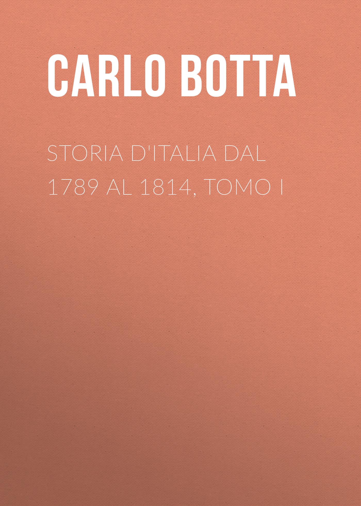 Botta Carlo Storia d'Italia dal 1789 al 1814, tomo I charles botta histoire d italie de 1789 a 1814 t 1
